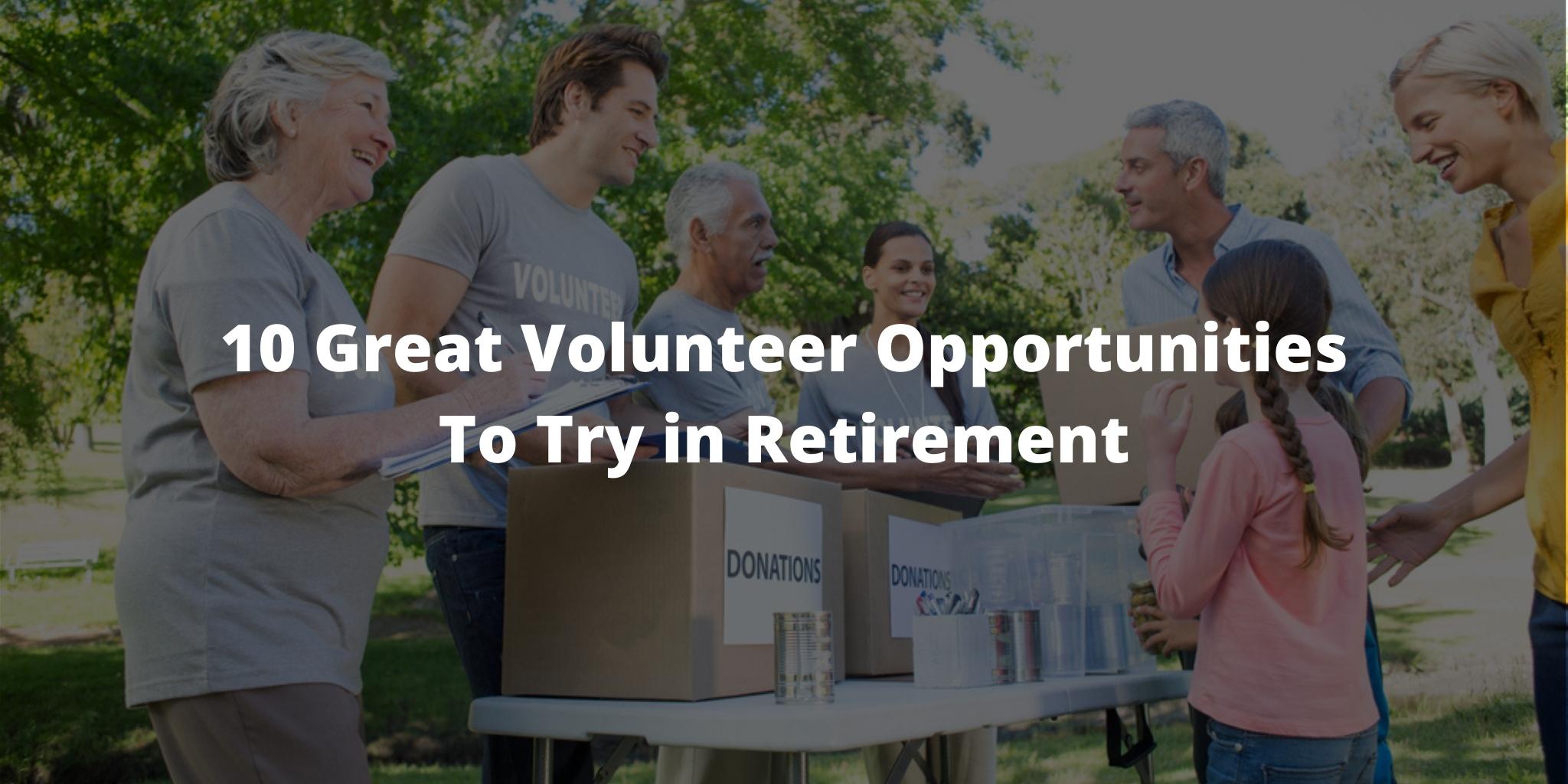 10 Great Volunteer Opportunities To Try in Retirement