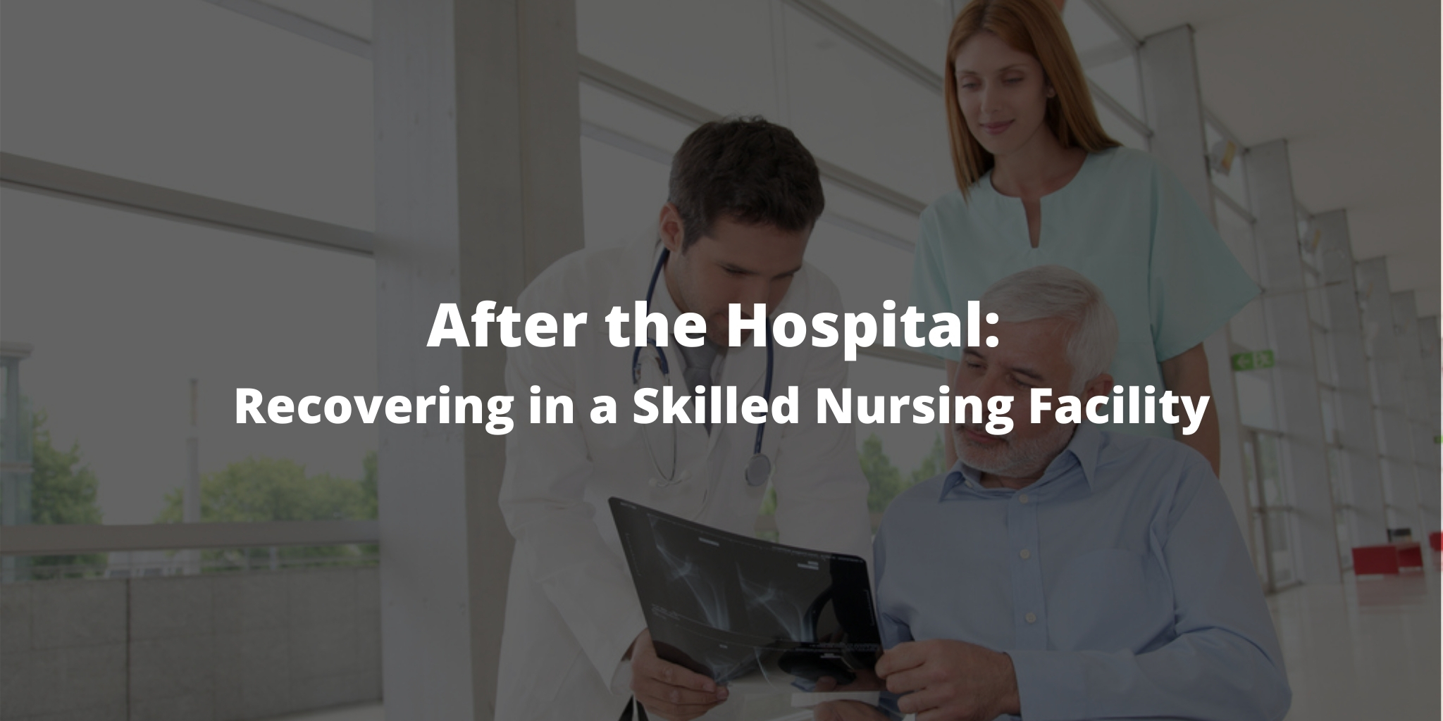 After the Hospital: Recovering in a Skilled Nursing Facility