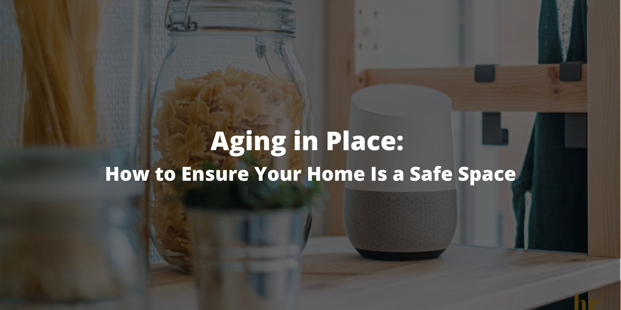 Aging in Place: How to Ensure Your Home Is a Safe Space