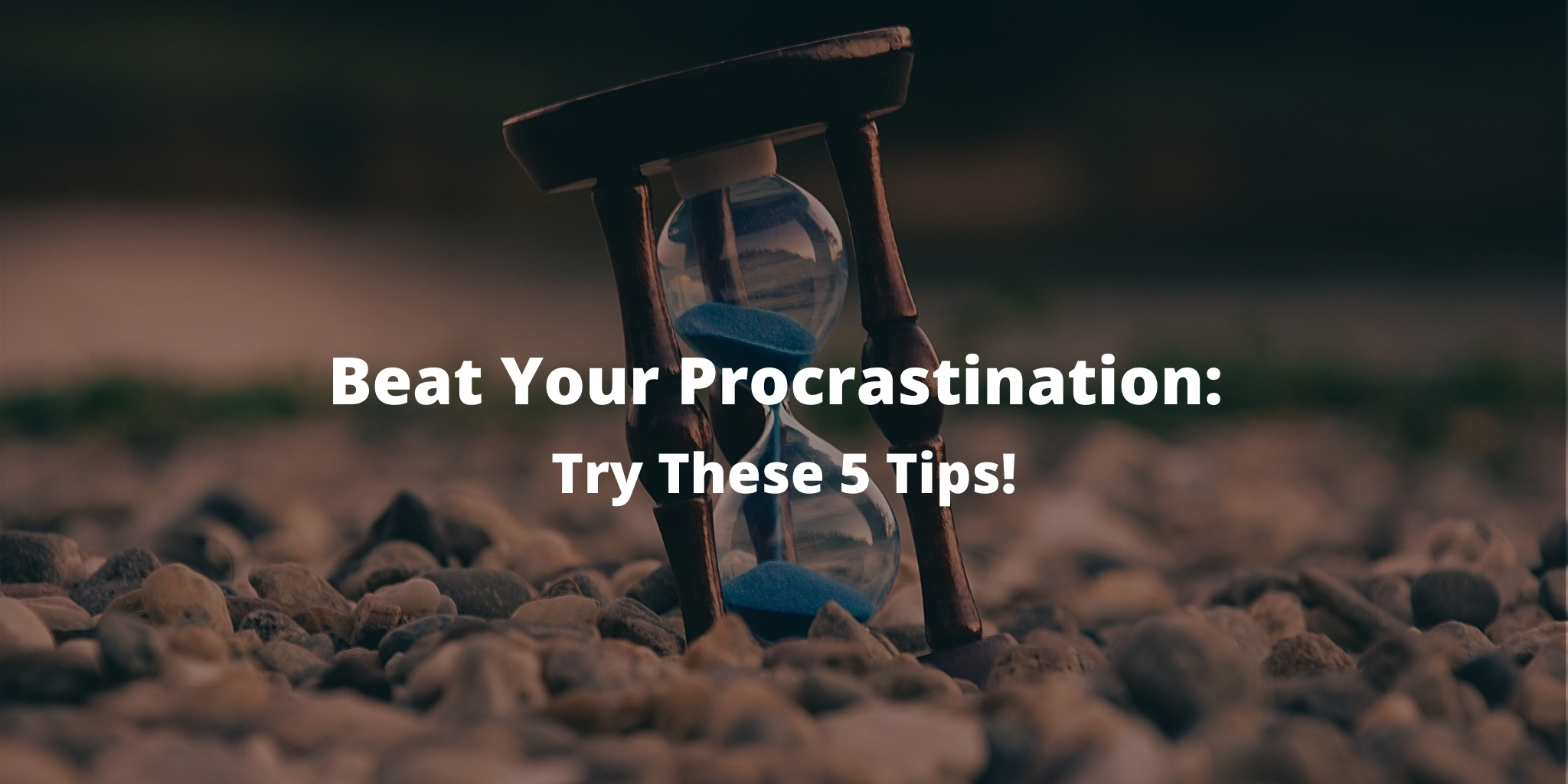 Beat Your Procrastination: Try These 5 Tips!