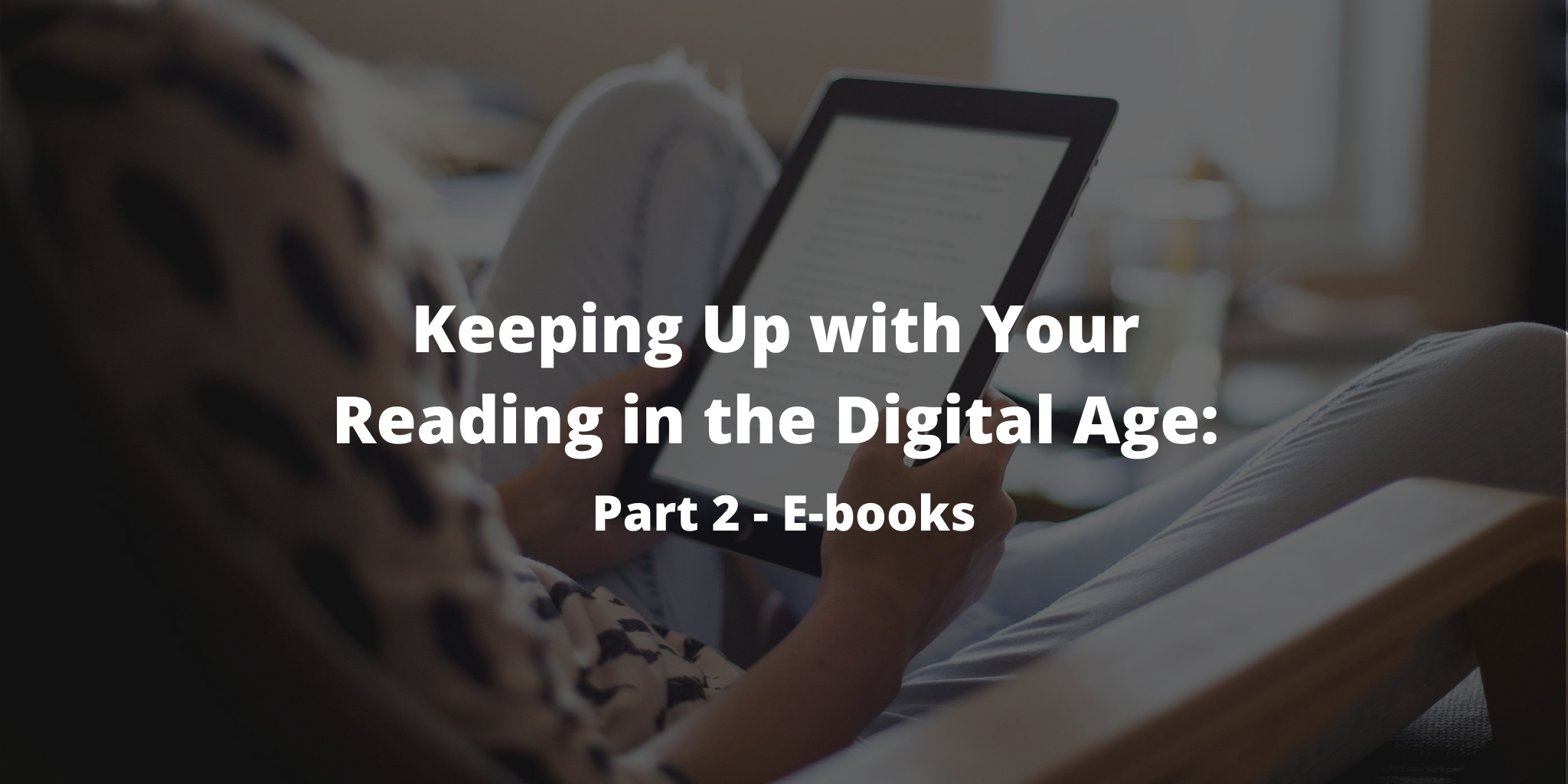 Keeping Up with Your Reading in the Digital Age: Part 2 – E-books