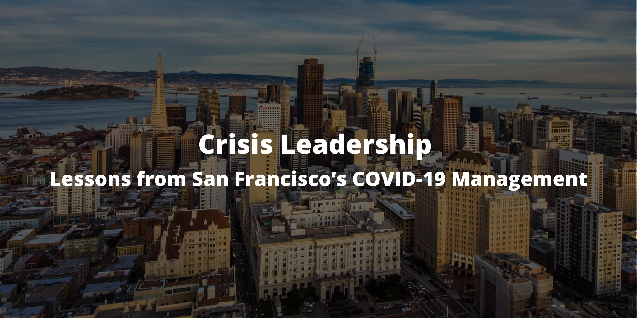 Crisis Leadership - Lessons from San Francisco's COVID-19 Management