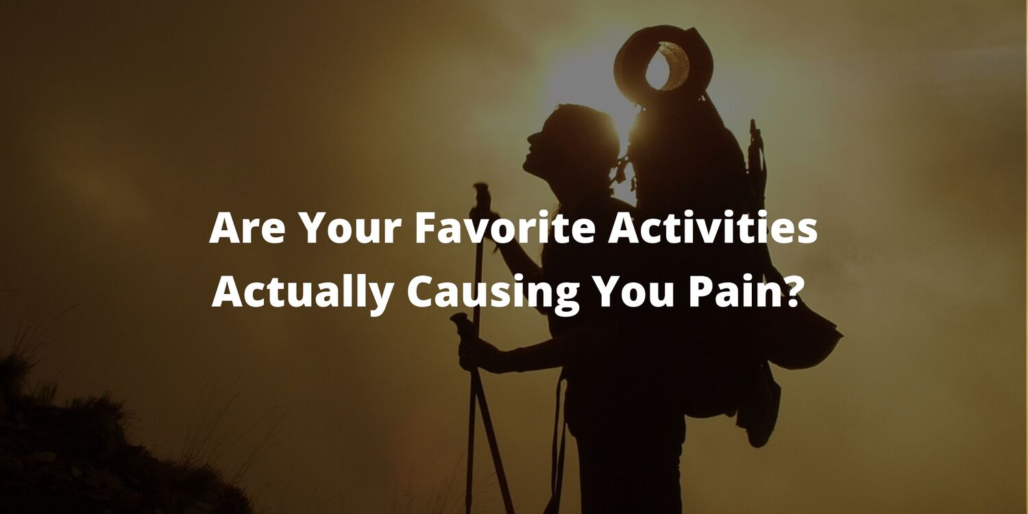 Are Your Favorite Activities Actually Causing You Pain?