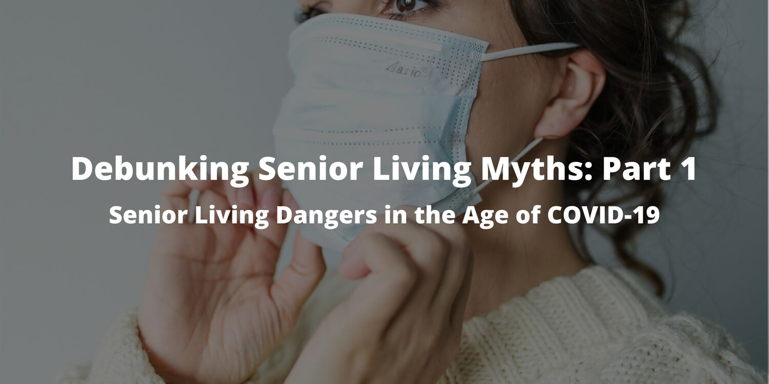 Debunking Senior Living Myths: Part 1 – Senior Living Dangers in the Age of COVID-19