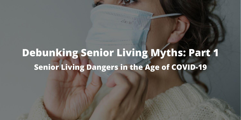 Debunking Senior Living Myths: Part 1 – Senior Living Dangers in the Age of COVID-19