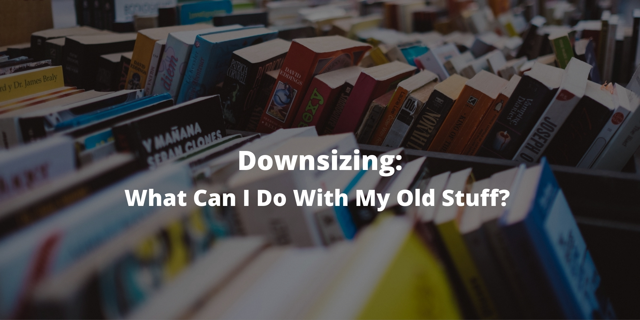 Downsizing: What Can I Do With My Old Stuff?
