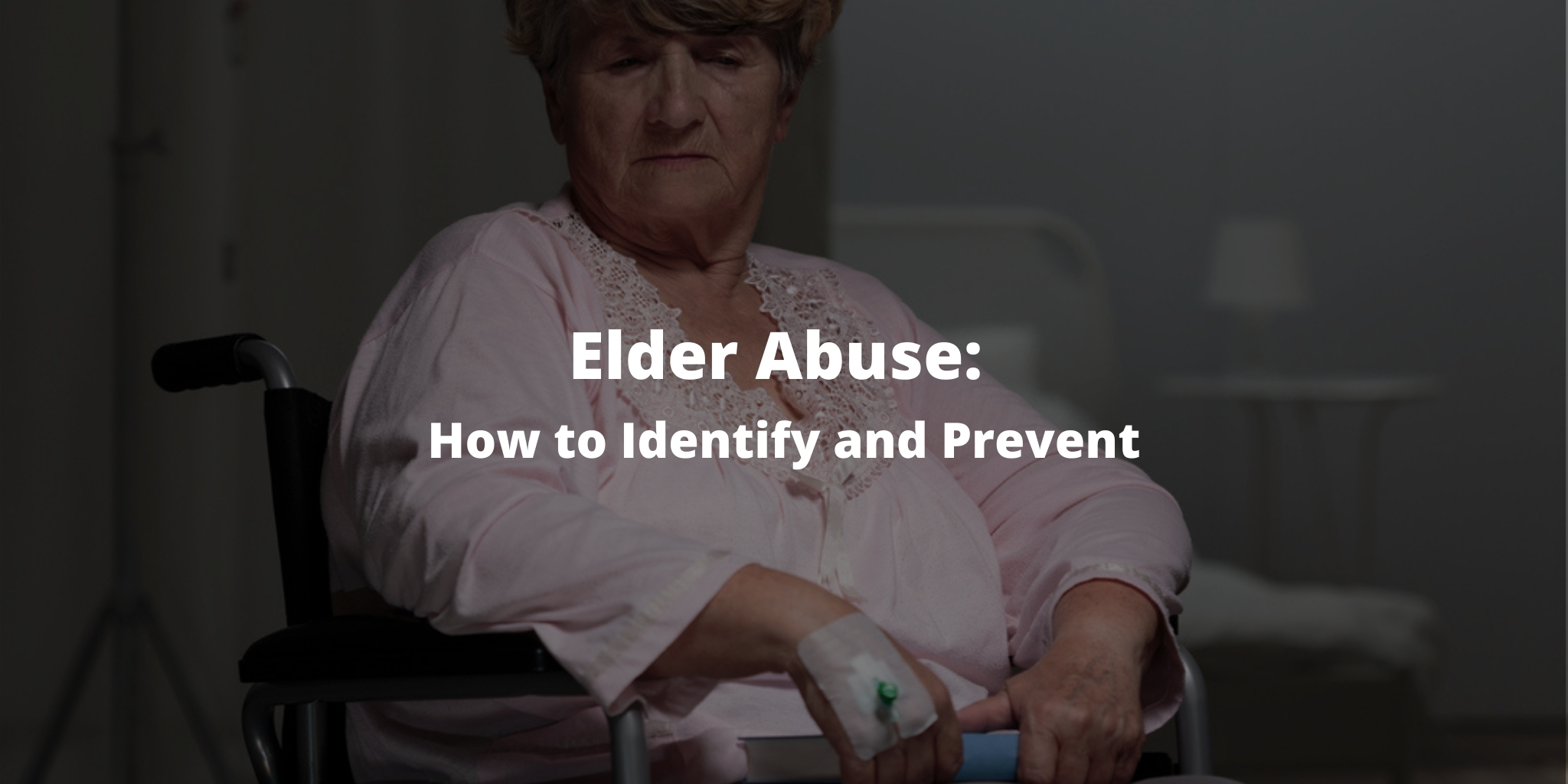 Elder Abuse: How to Identify and Prevent