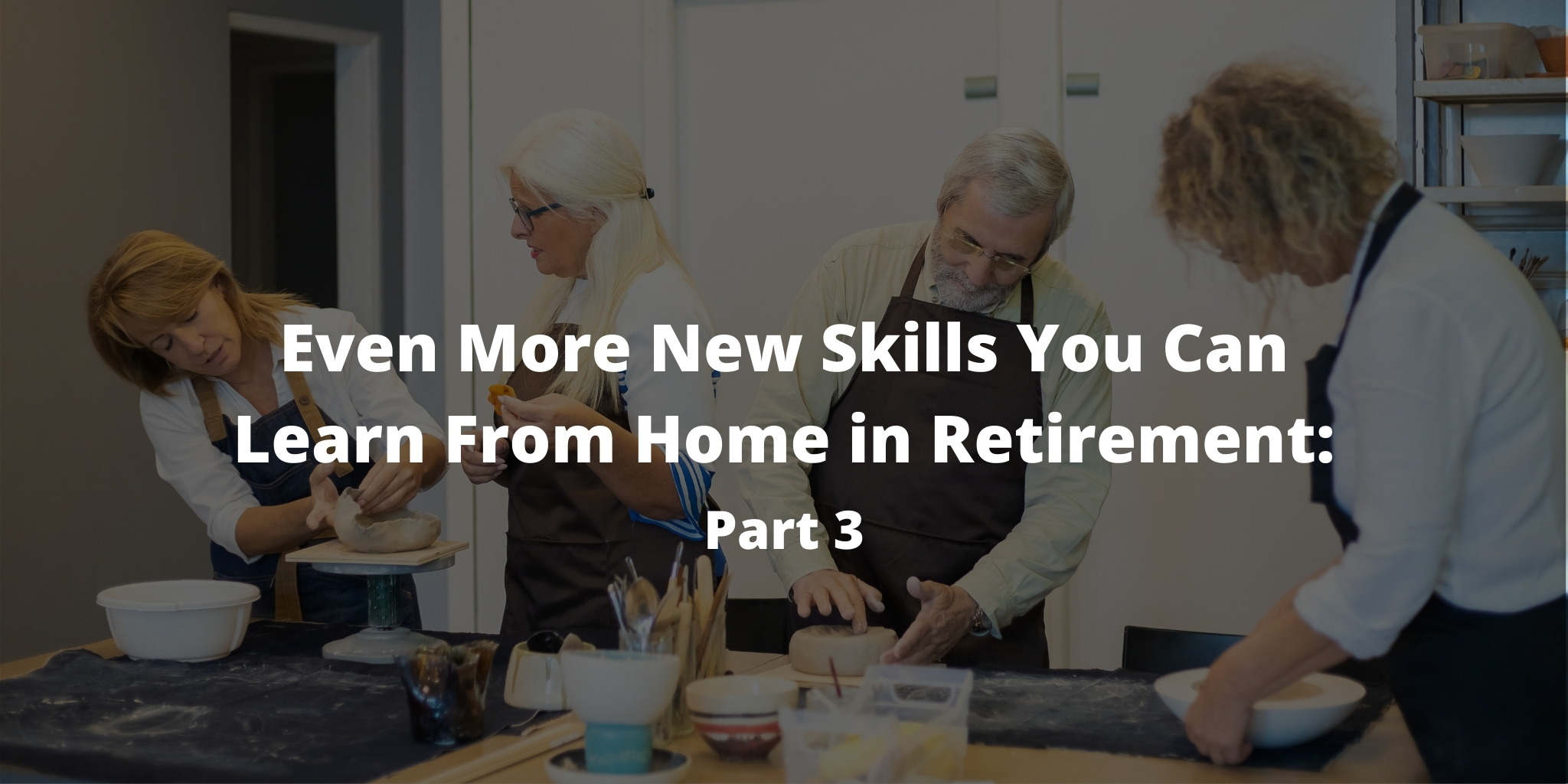Even More New Skills You Can Learn From Home in Retirement: Part 3
