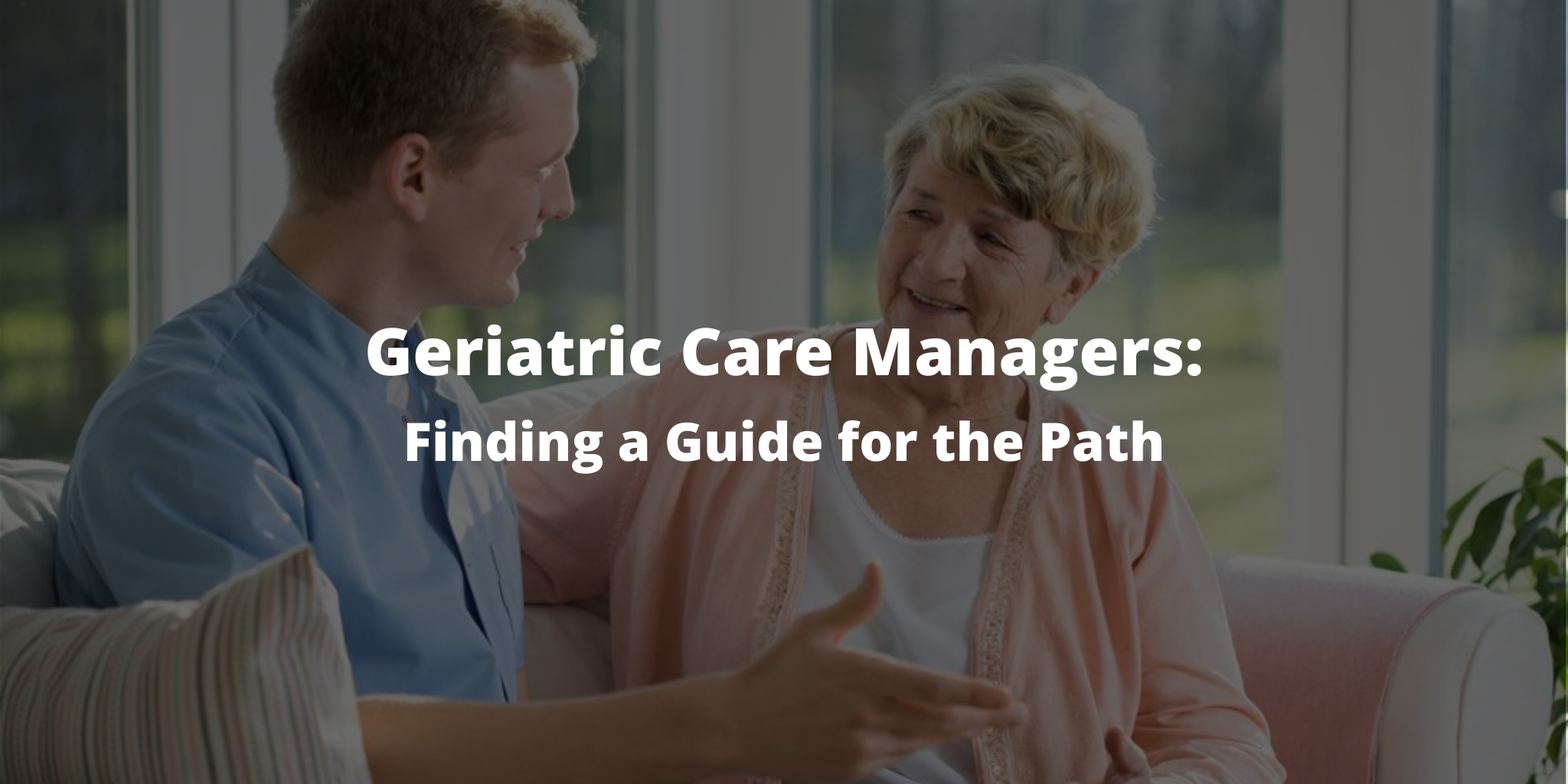 Geriatric Care Managers: Finding a Guide for the Path