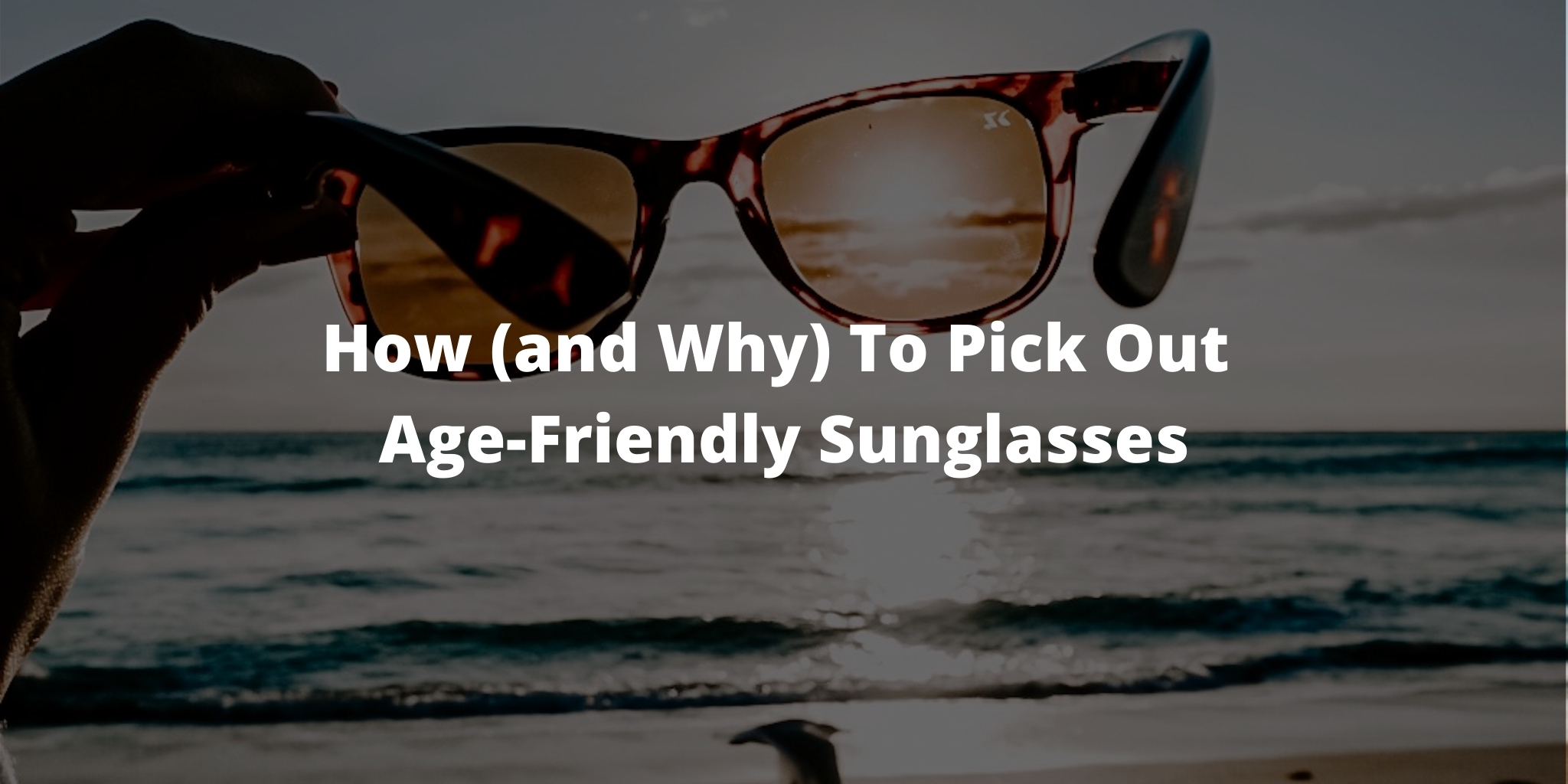 How (and Why) To Pick Out Age-Friendly Sunglasses