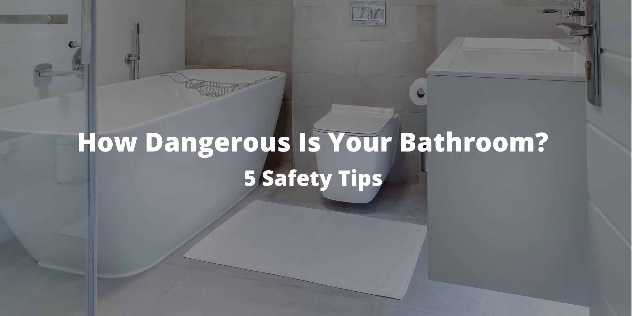 How Dangerous Is Your Bathroom? 5 Safety Tips