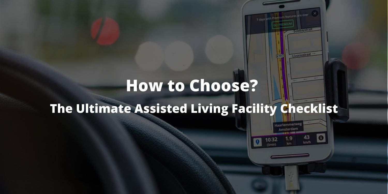 How to Choose? The Ultimate Assisted Living Facility Checklist
