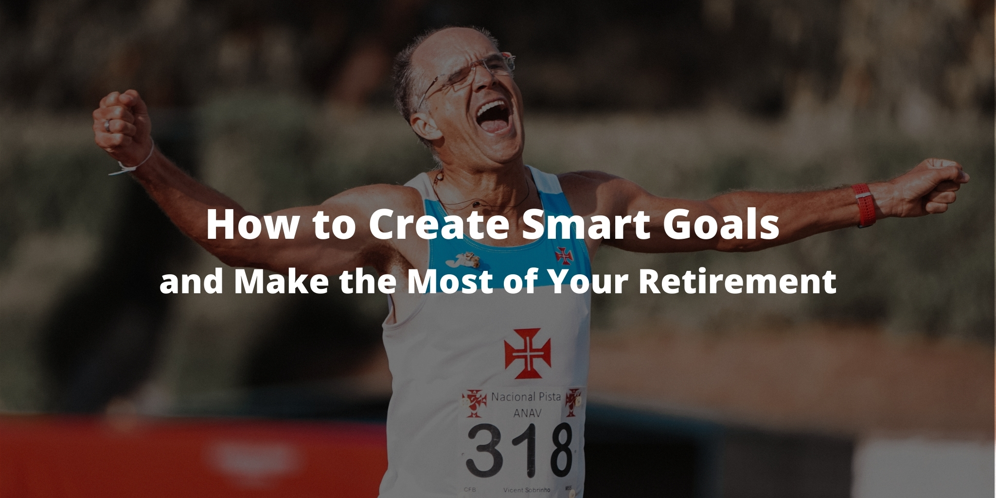 How to Create SMART Goals and Make the Most of Your Retirement