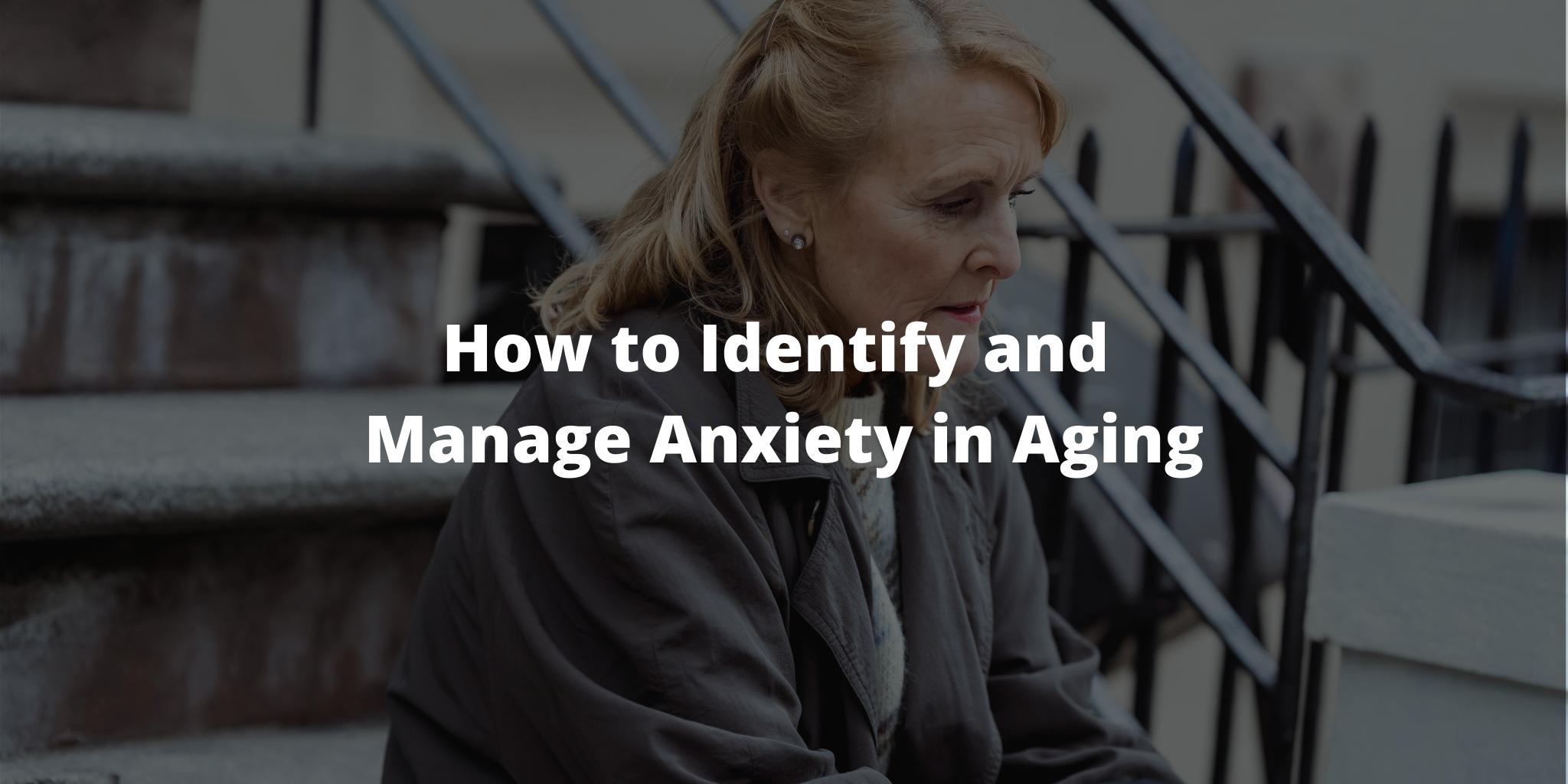 How to Identify and Manage Anxiety in Aging