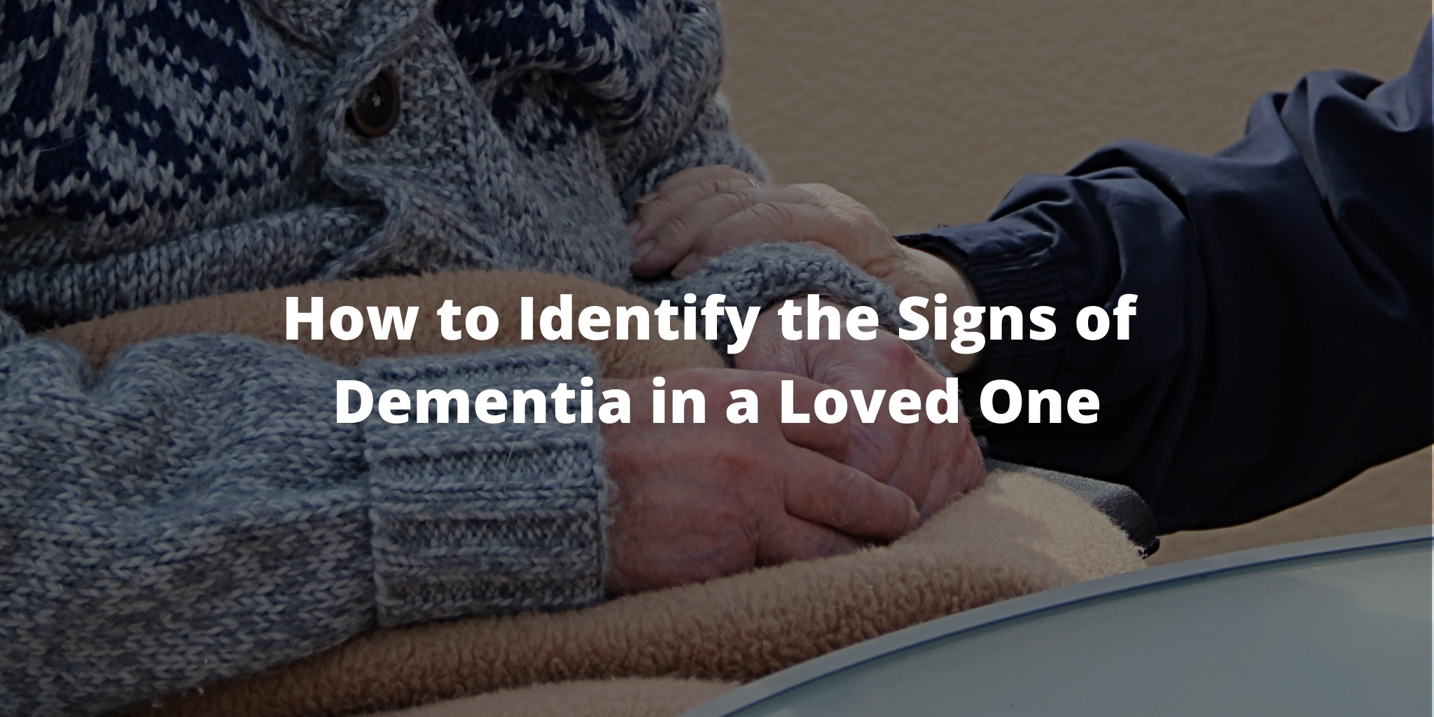 How to Identify the Signs of Dementia in a Loved One