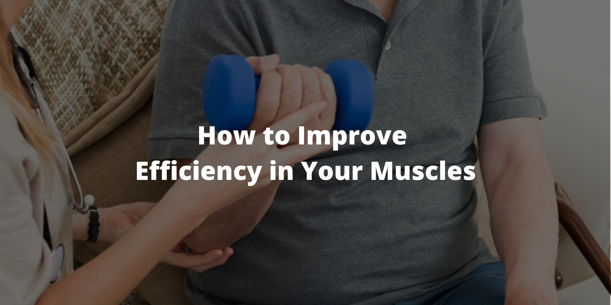 How to Improve Efficiency in Your Muscles