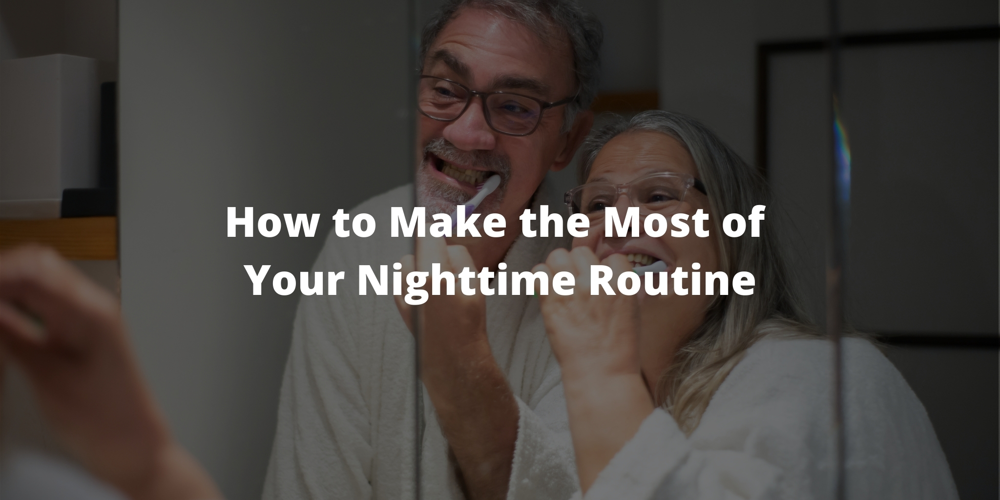 How to Make the Most of Your Nighttime Routine