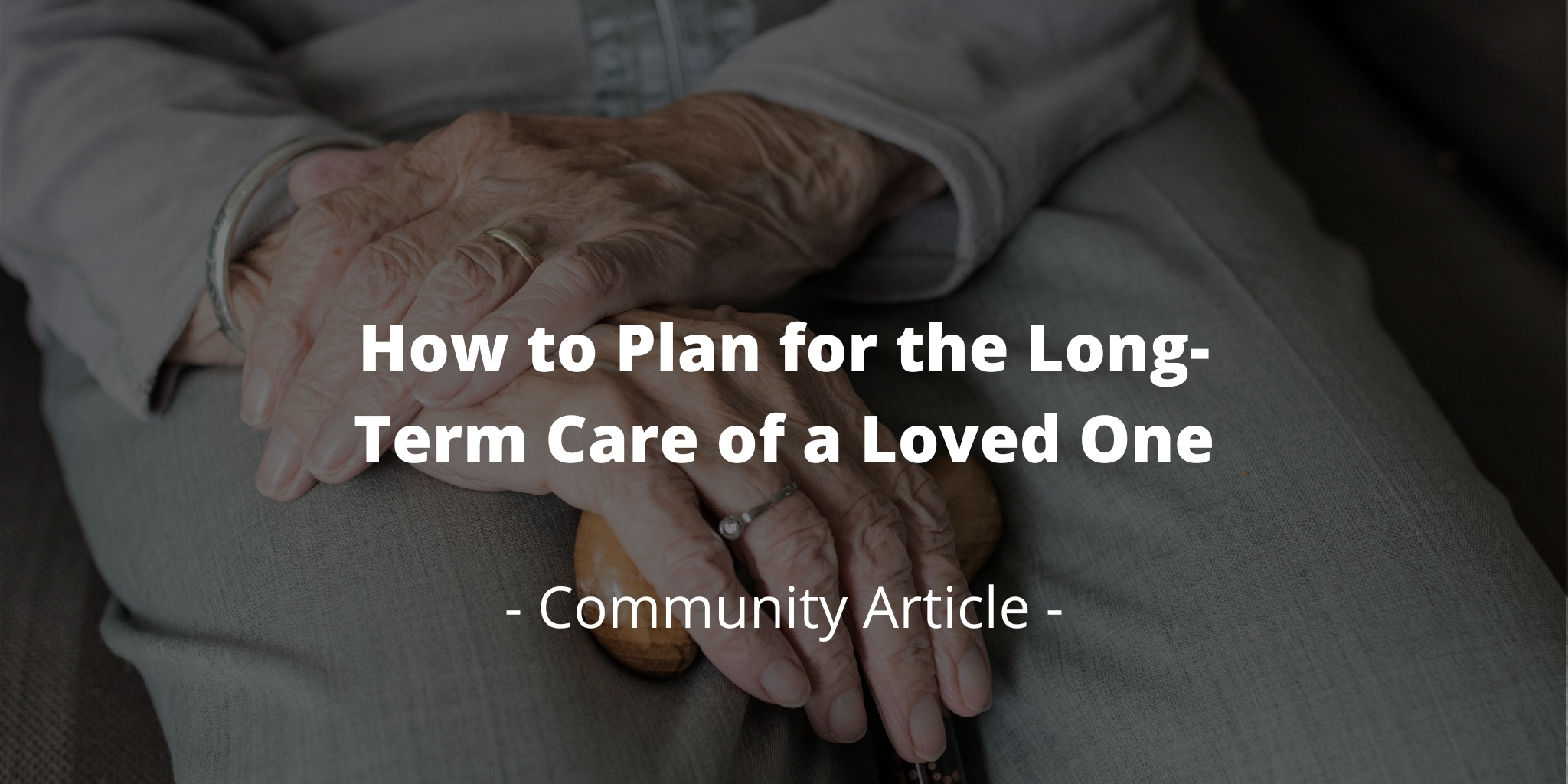 How to Plan for the Long-Term Care of a Loved One