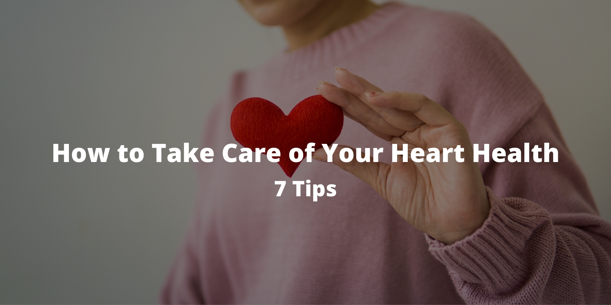 How to Take Care of Your Heart Health: 7 Tips
