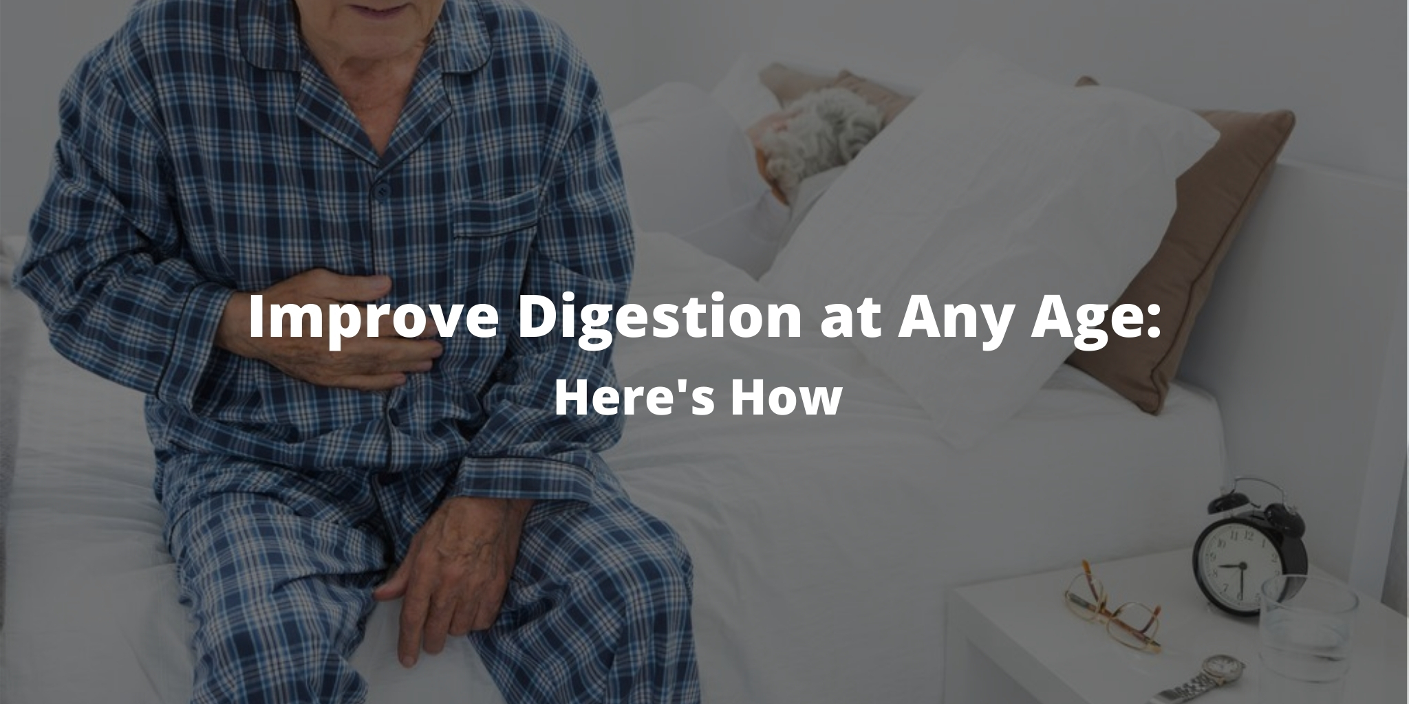 Improve Digestion at Any Age: Here's How