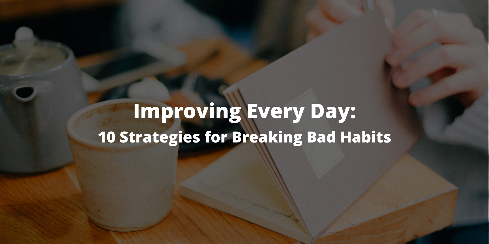 Improving Every Day: 10 Strategies for Breaking Bad Habits