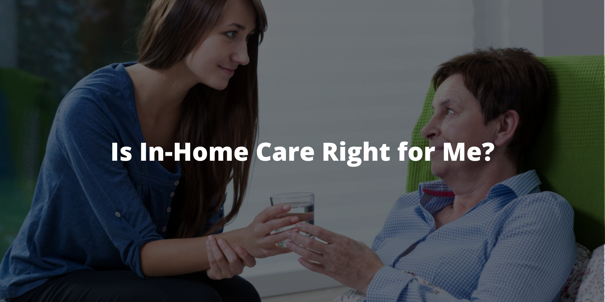 Is In-Home Care Right for Me?