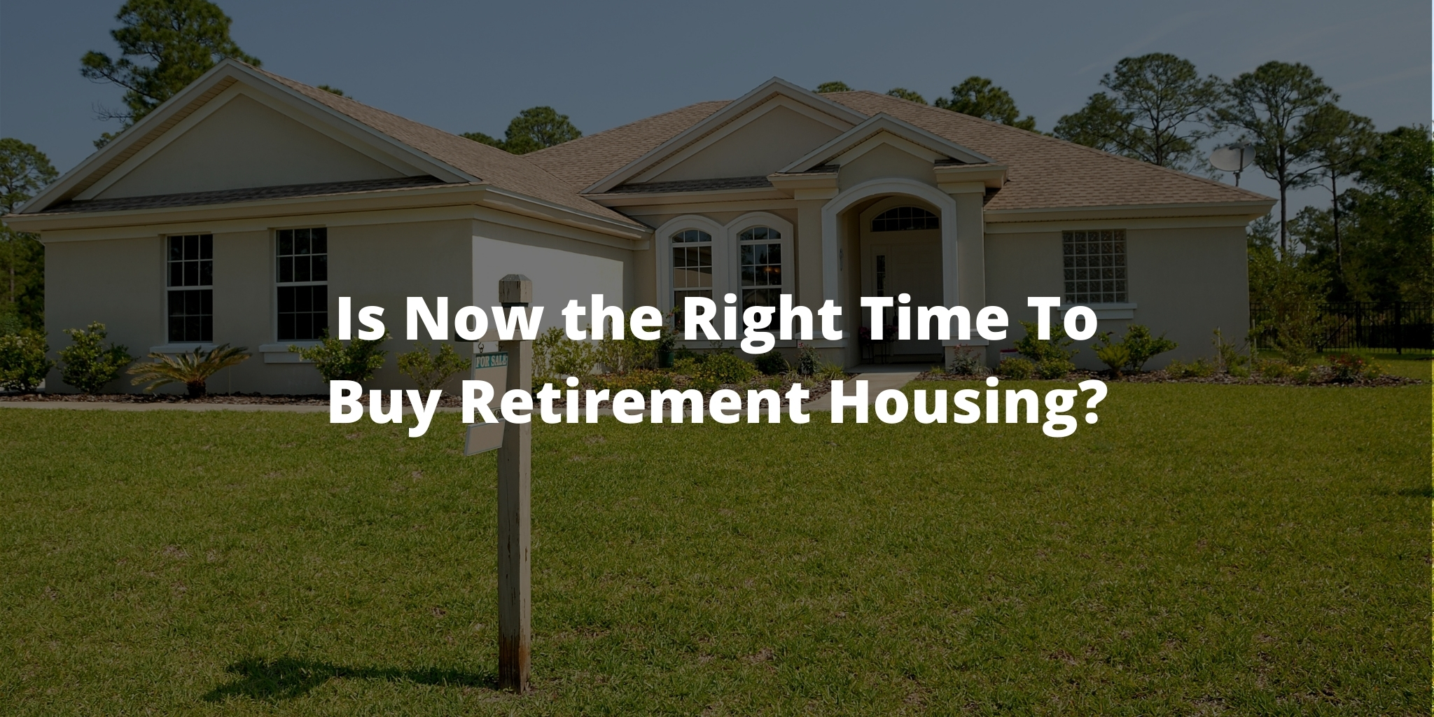 Is Now the Right Time To Buy Retirement Housing?