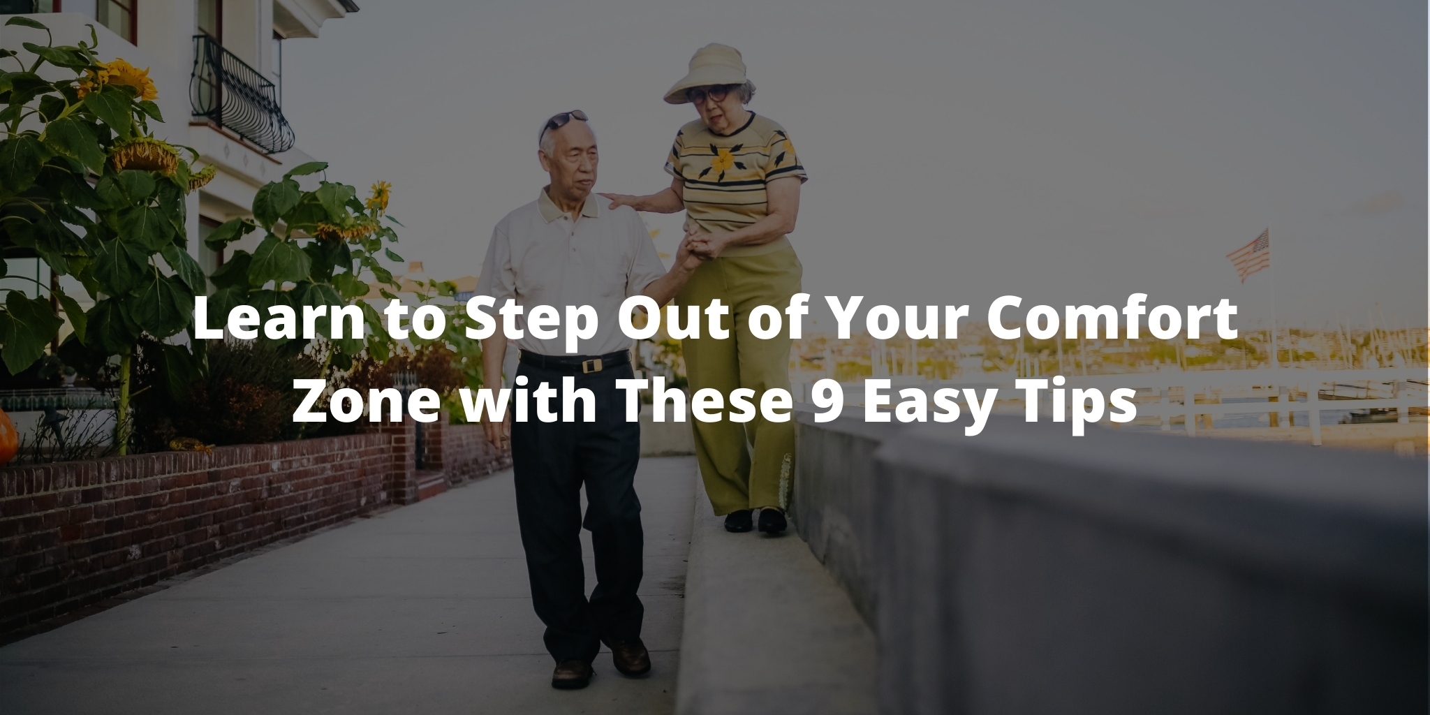 Learn to Step Out of Your Comfort Zone with These 9 Easy Tips