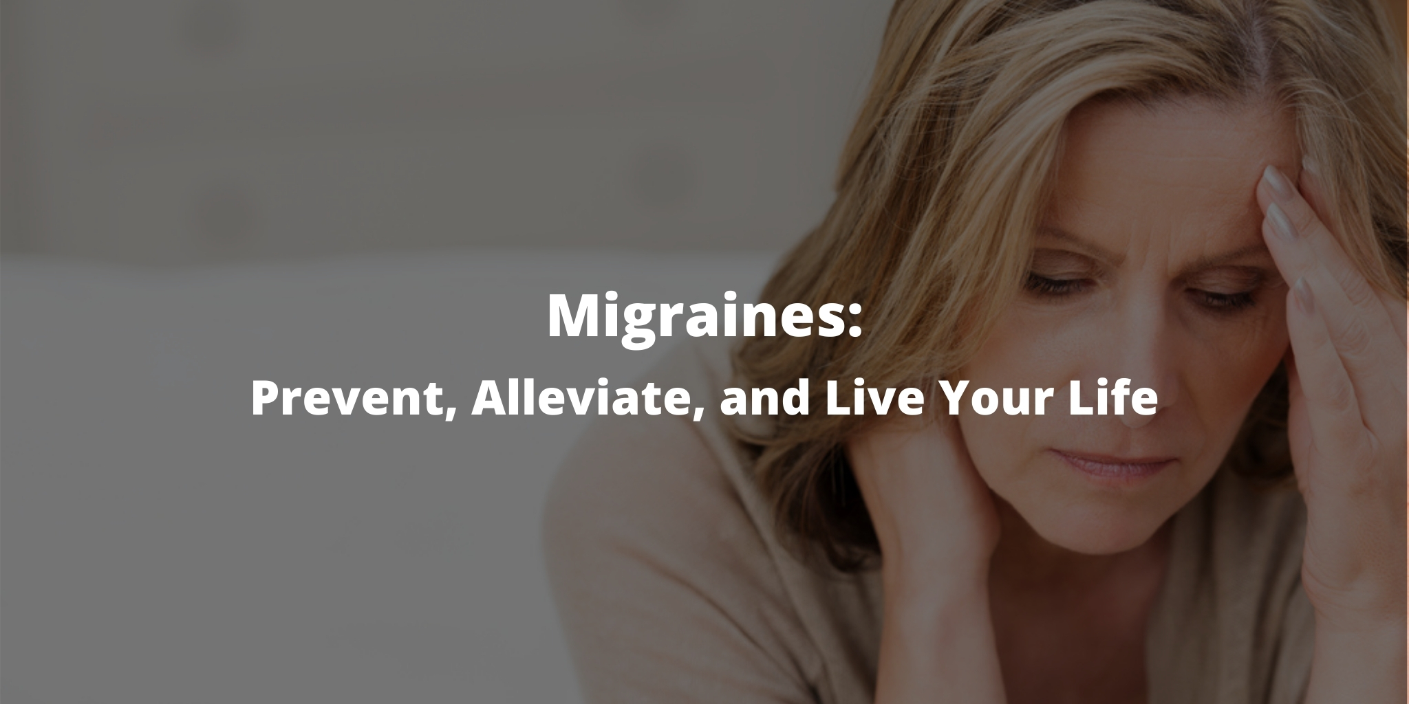 Migraines: Prevent, Alleviate, and Live Your Life