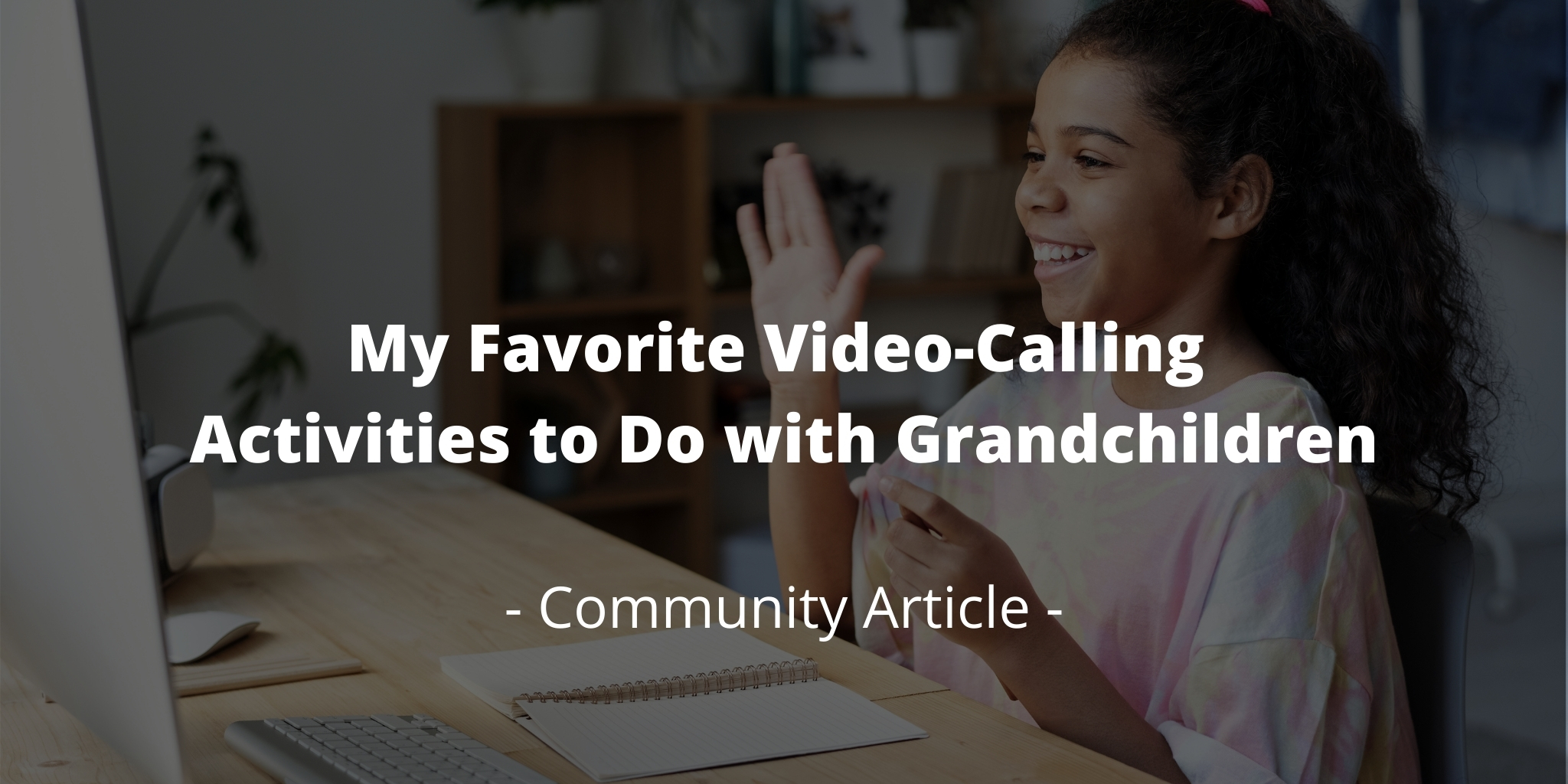 My Favorite Video-Calling Activities to Do with Grandchildren