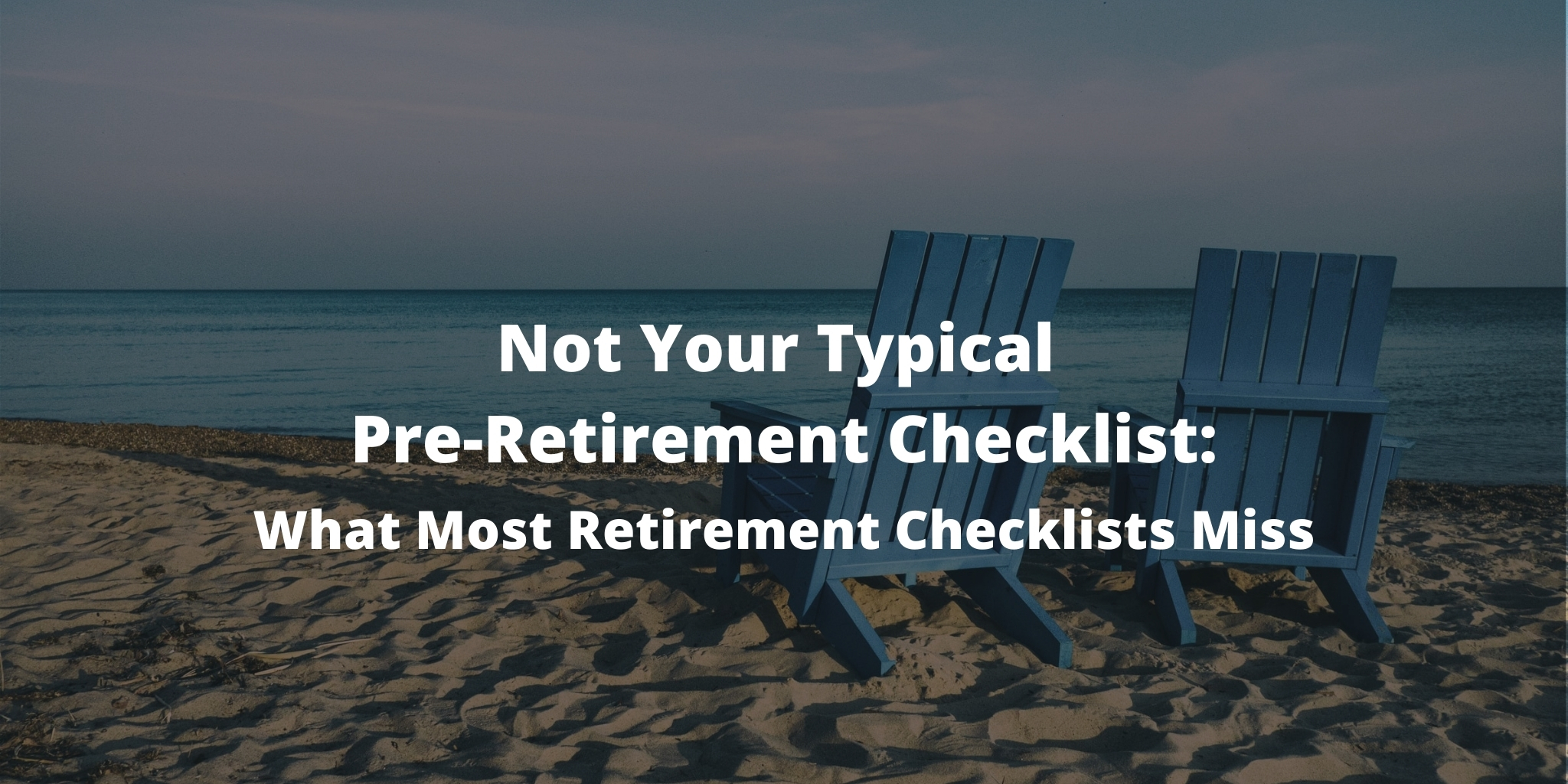 Not Your Typical Pre-Retirement Checklist