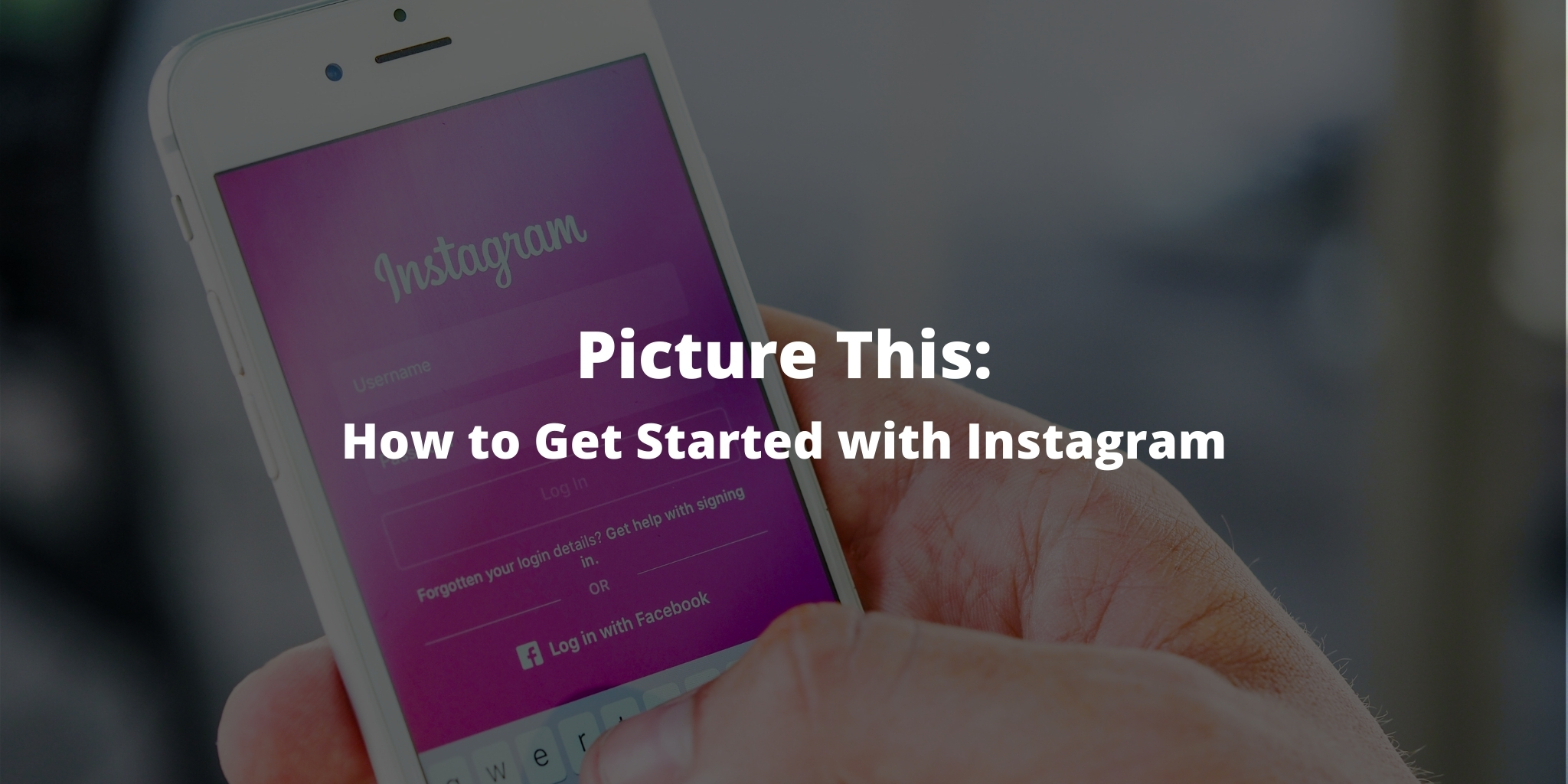 Picture This: How to Get Started with Instagram