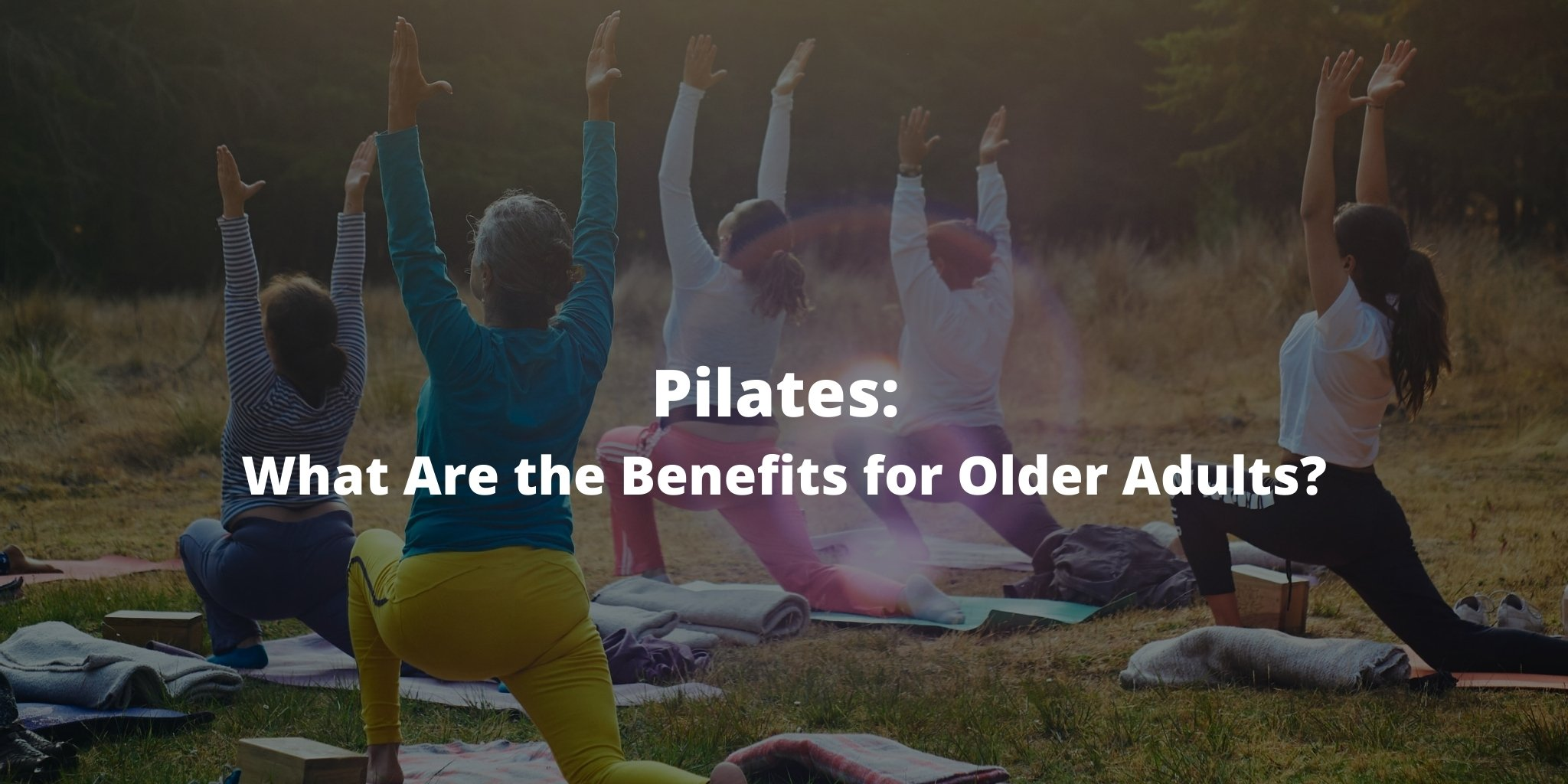 Pilates: What Are the Benefits for Older Adults?