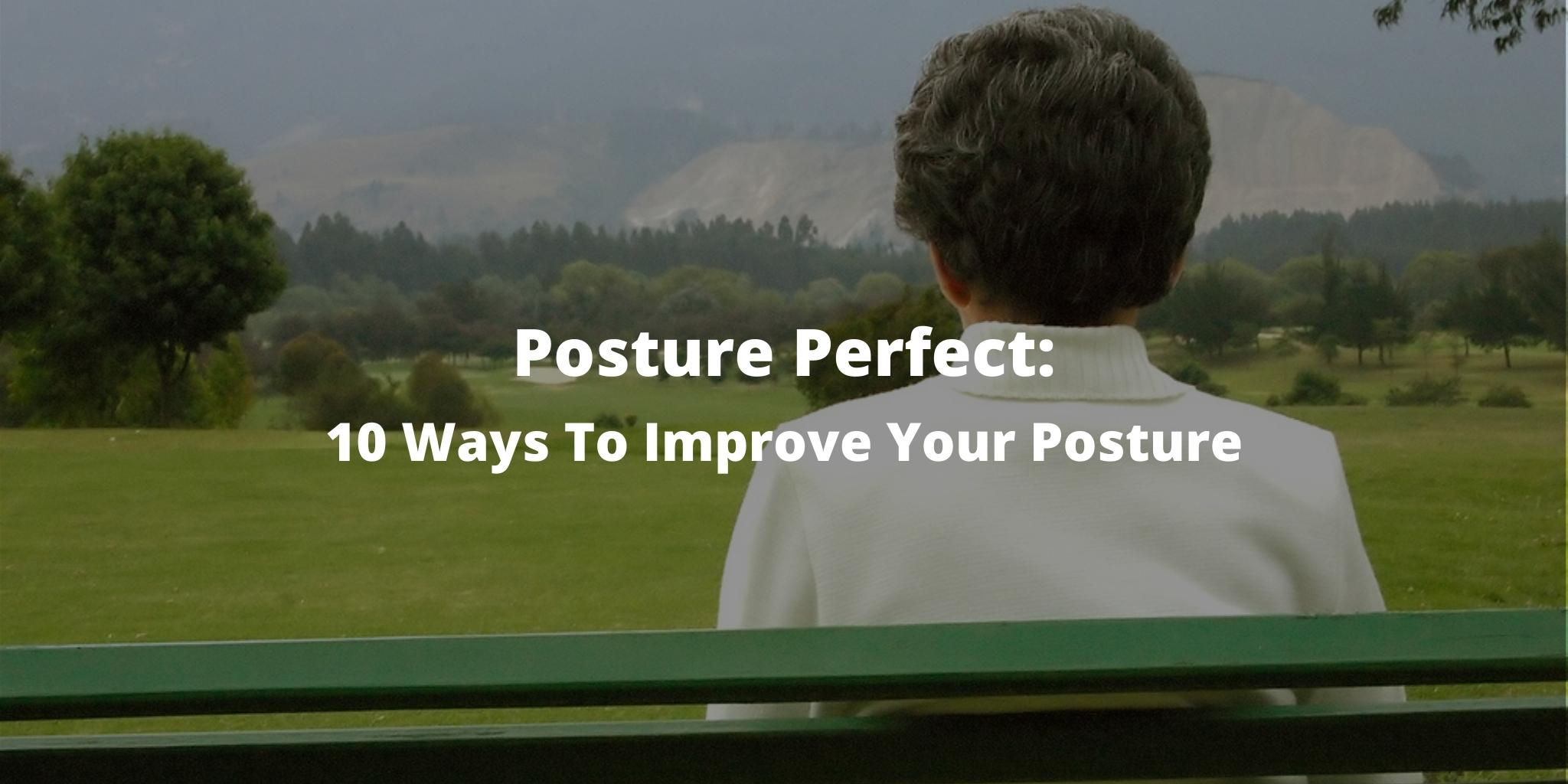 Posture Perfect: 10 Ways To Improve Your Posture