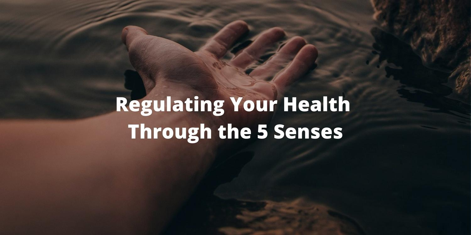 Regulating Your Health Through the 5 Senses