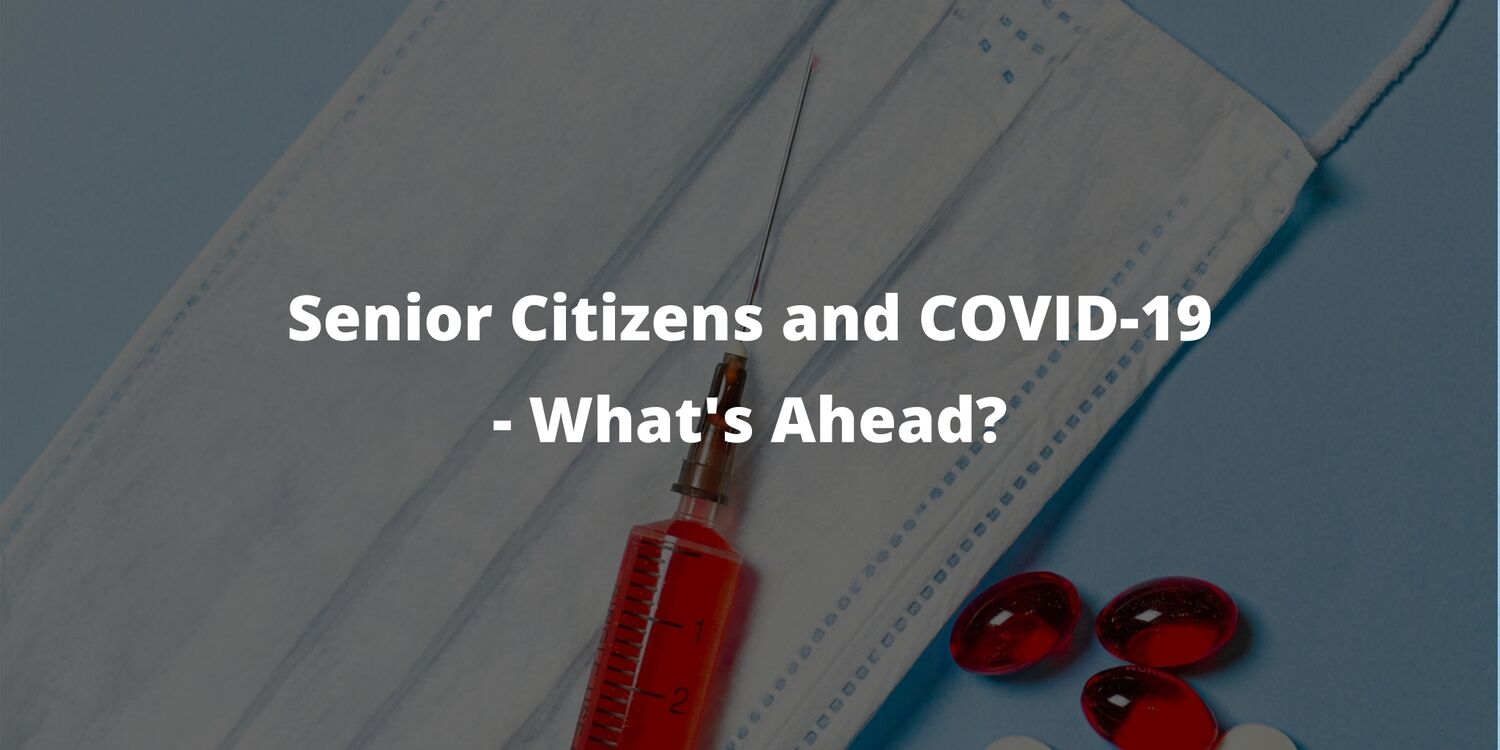 Senior Citizens and COVID-19 – What's Ahead?