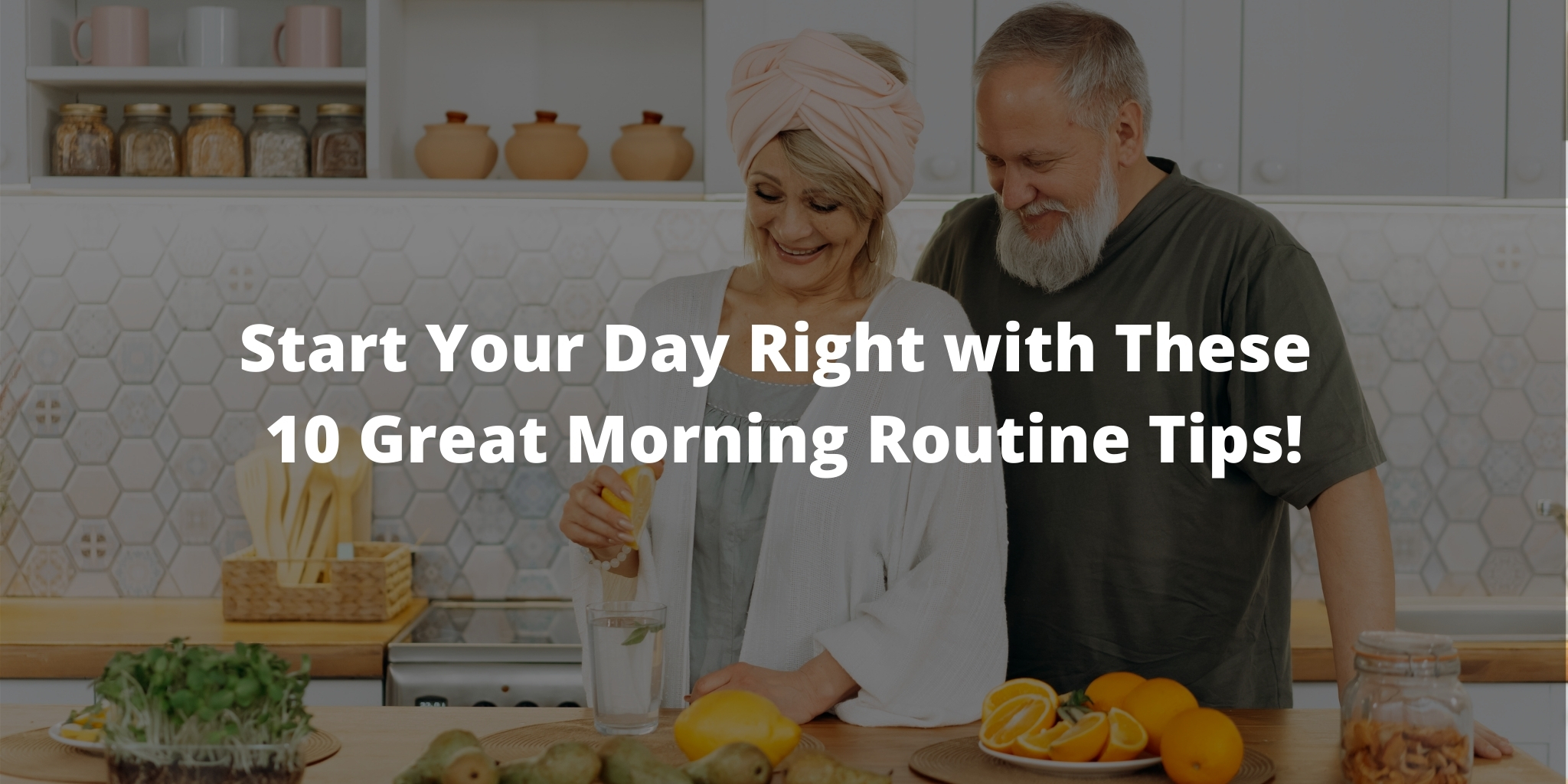Start Your Day Right with These 10 Great Morning Routine Tips!