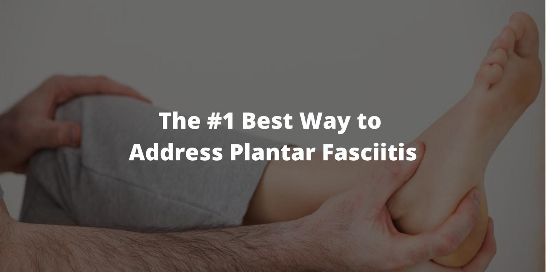 The #1 Best Way to Address Plantar Fasciitis