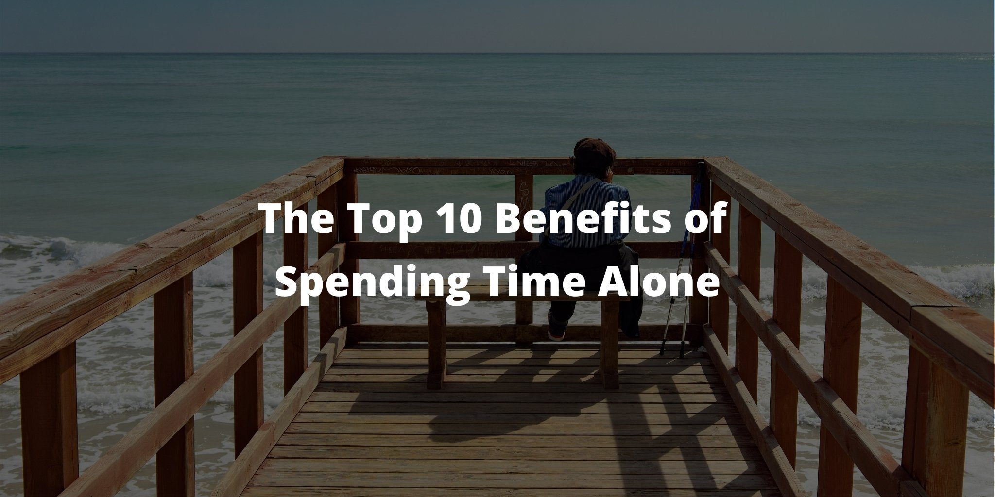The Top 10 Benefits of Spending Time Alone