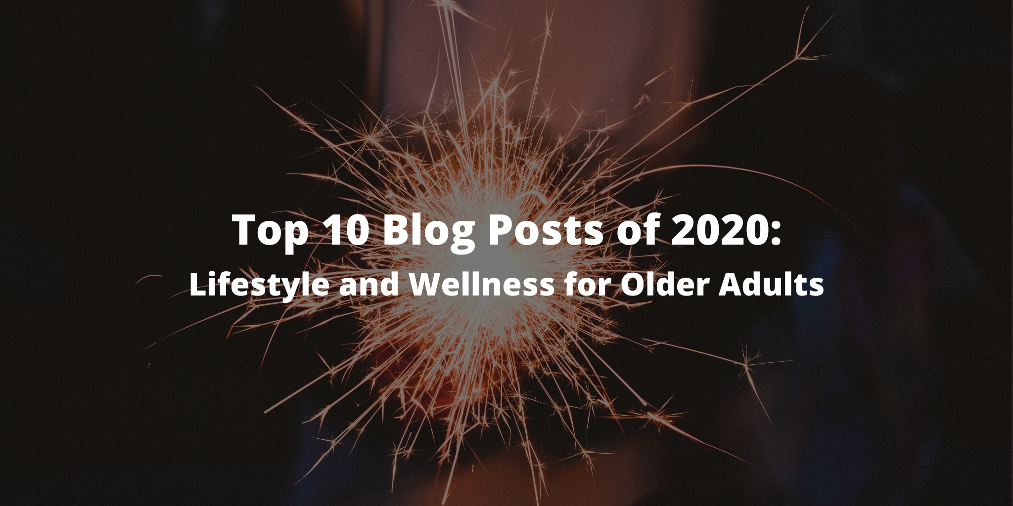 Top 10 Blog Posts of 2020: Lifestyle and Wellness for Older Adults