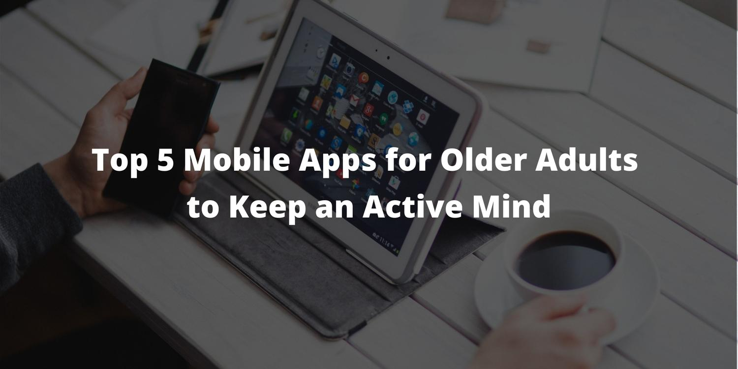Top 5 Mobile Apps for Older Adults to Keep an Active Mind