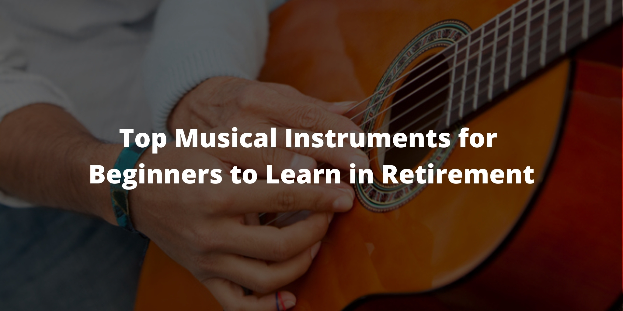 Top Musical Instruments for Beginners to Learn in Retirement