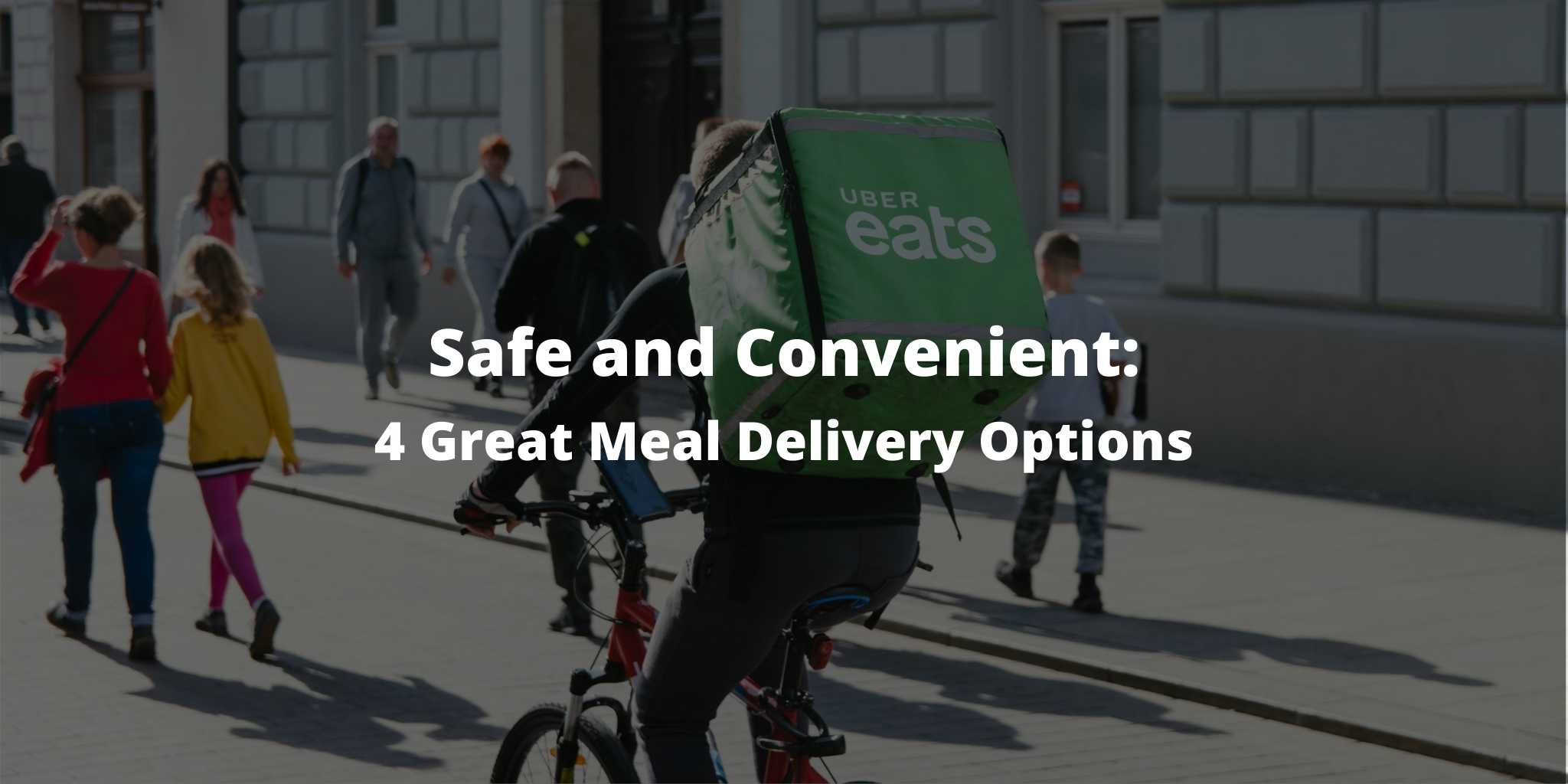 Safe and Convenient: 4 Great Meal Delivery Options