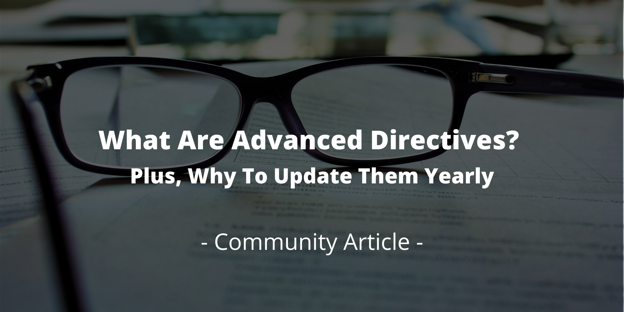 What Are Advanced Directives? Plus, Why To Update Them Yearly