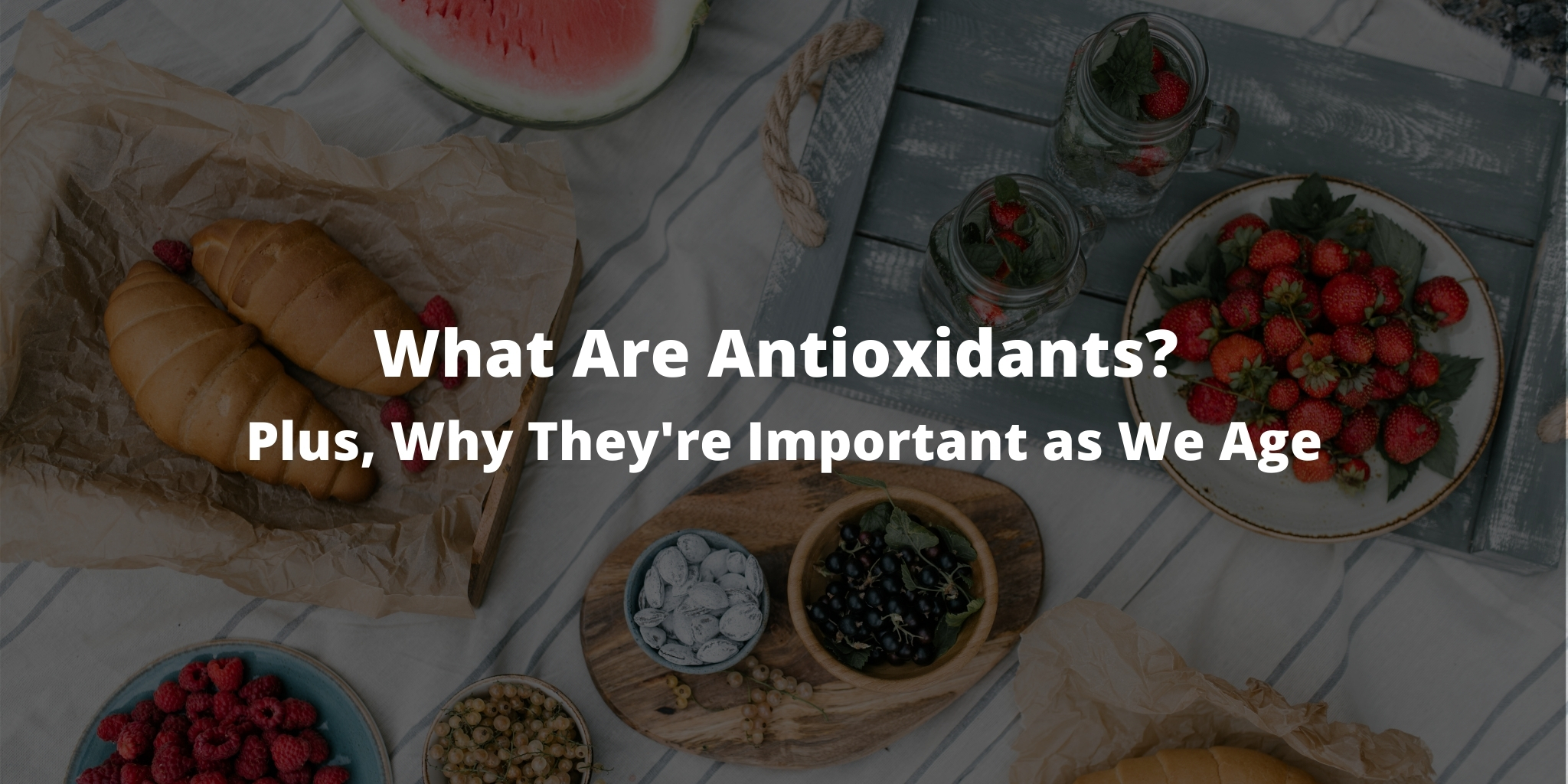What Are Antioxidants? Plus, Why They're Important as We Age