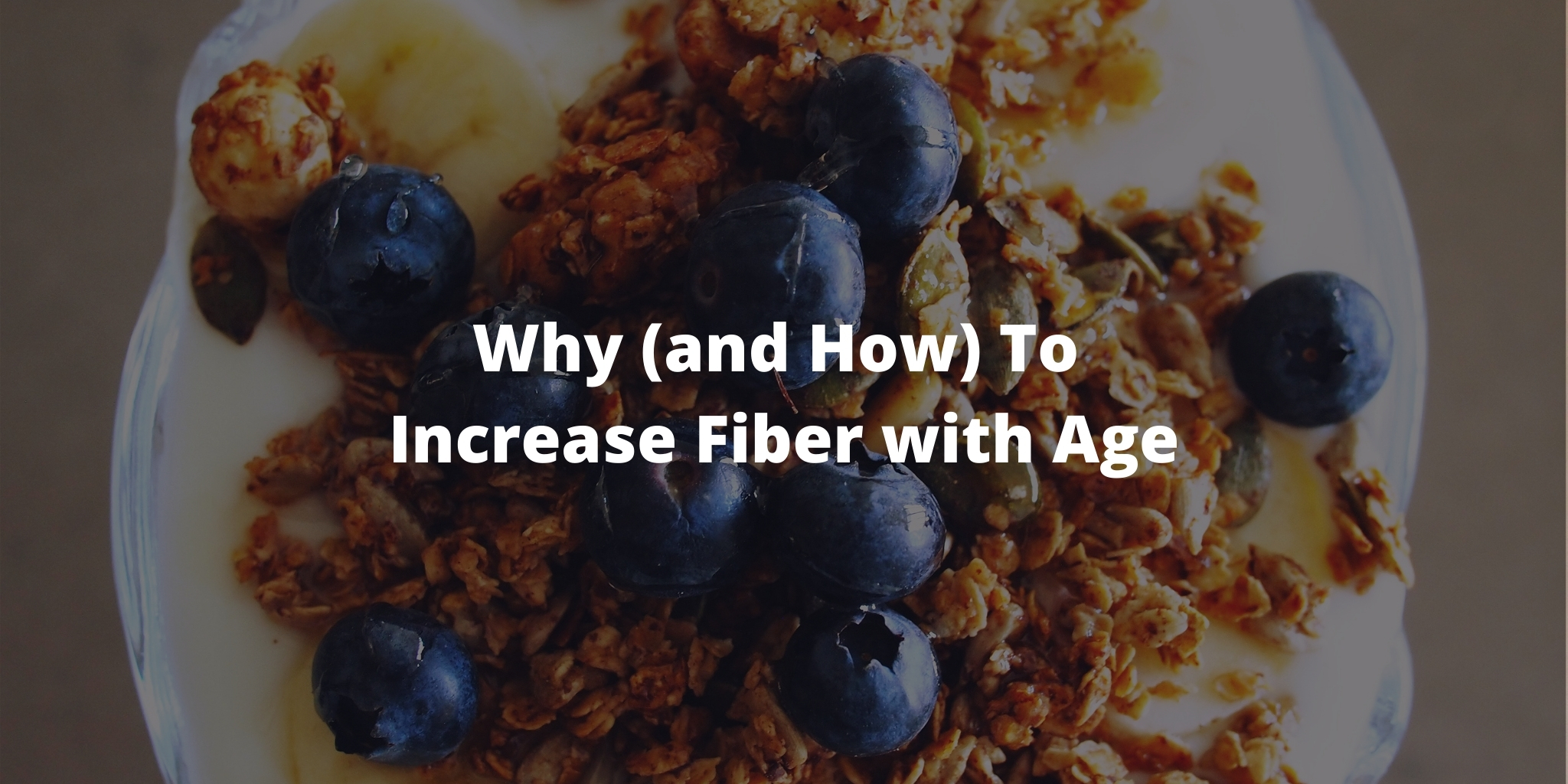 Why (and How) To Increase Fiber with Age