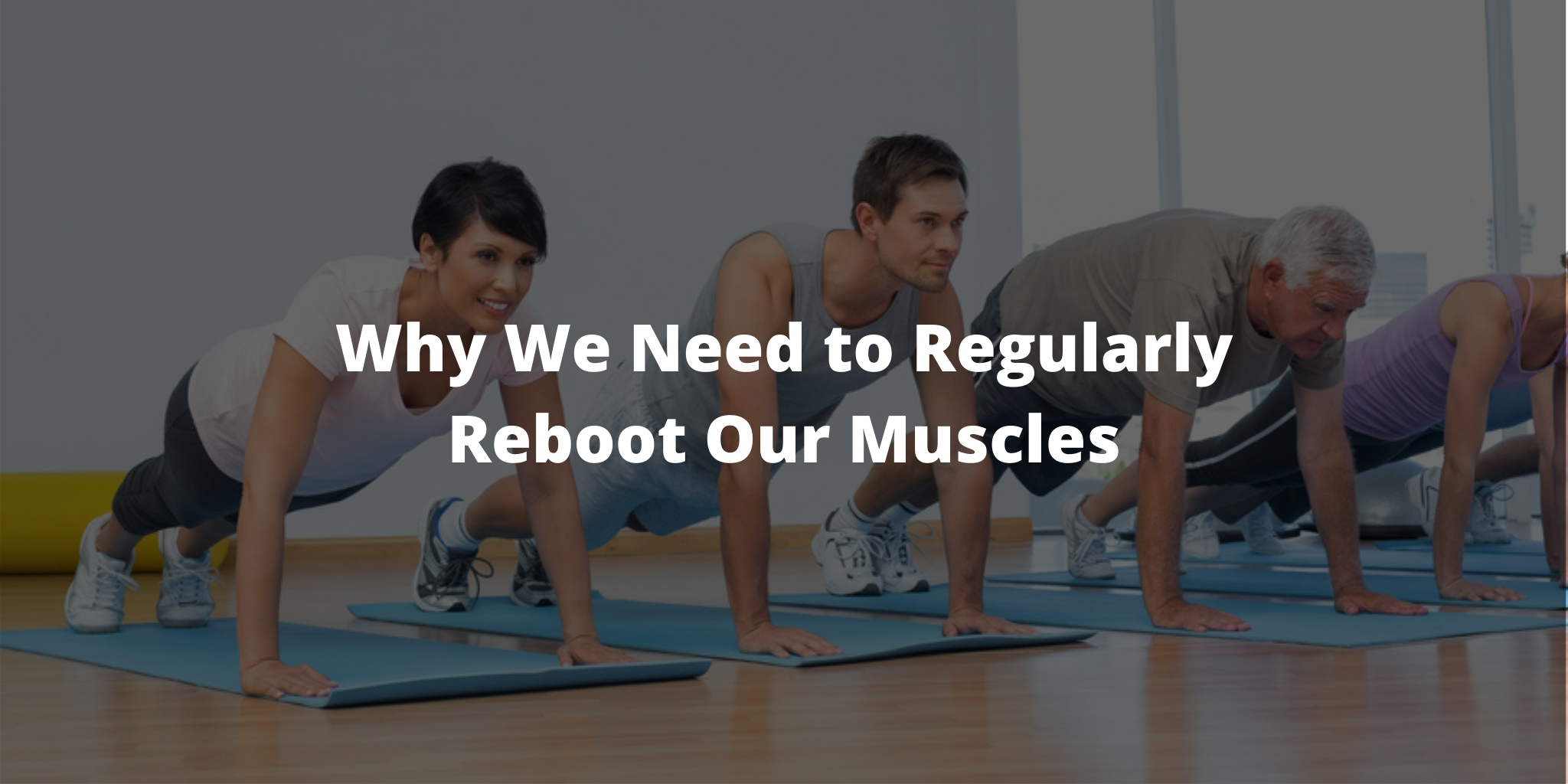 Why We Need to Regularly Reboot Our Muscles