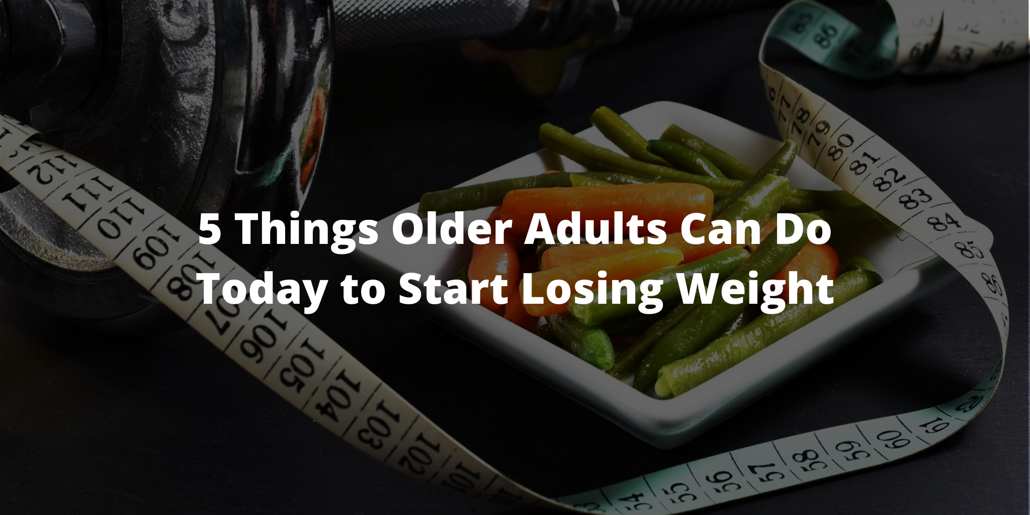 5 Things Older Adults Can Do Today to Start Losing Weight