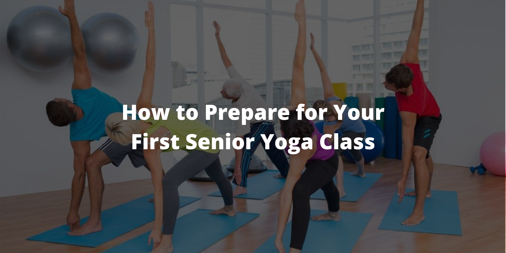 How To Prepare For Your First Senior Yoga Class