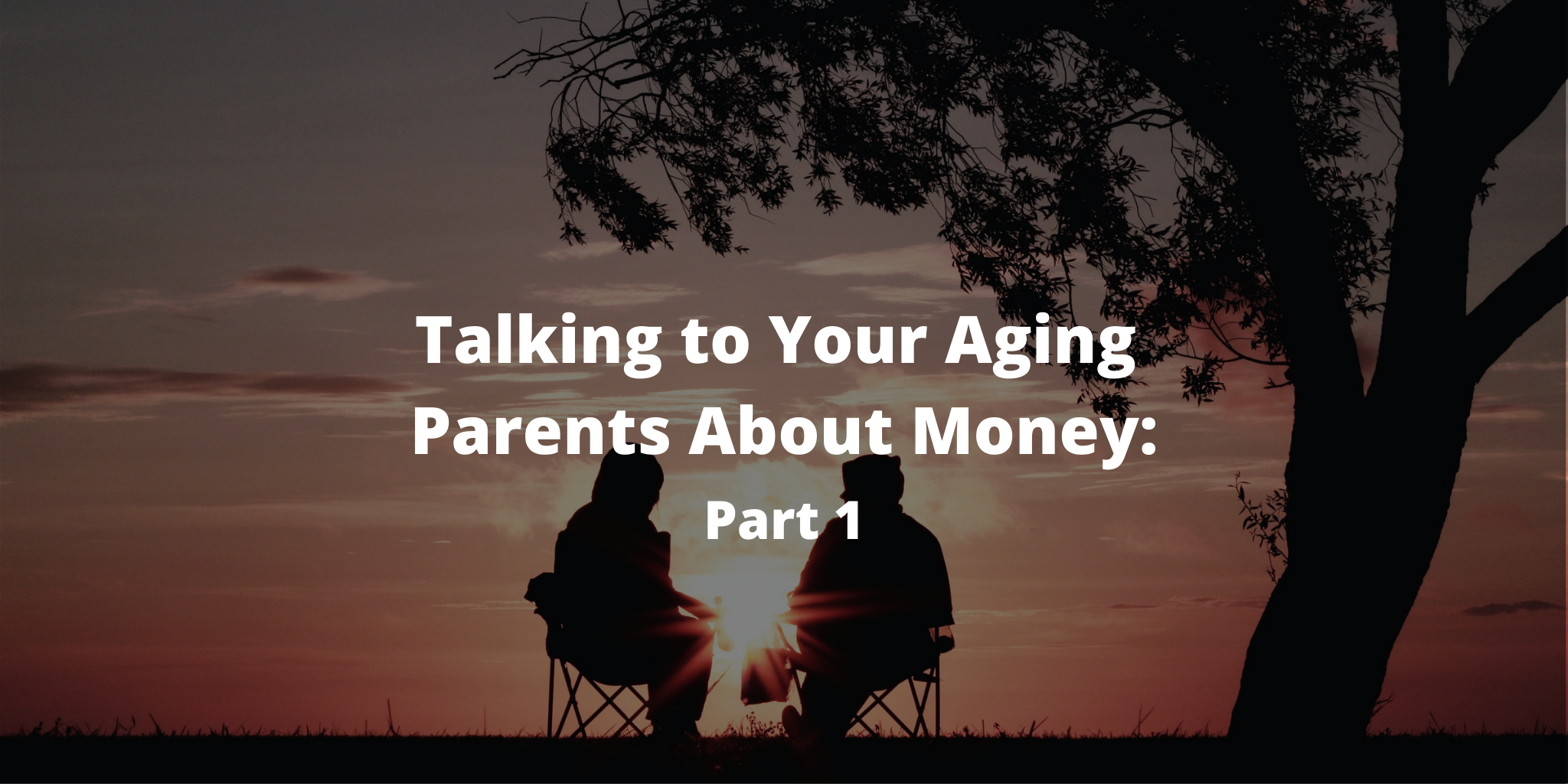 Talking to Your Aging Parents About Money: Part 1